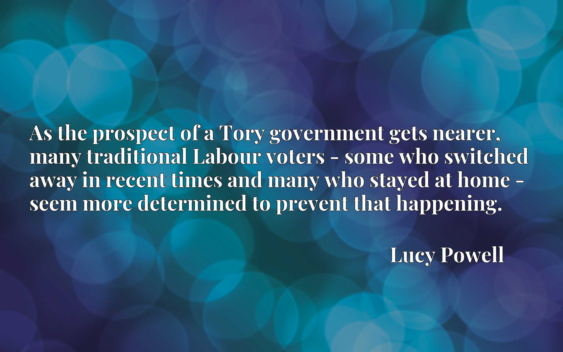 As the prospect of a Tory government gets nearer, many traditional Labour voters - some who switched away in recent times and many who stayed at home - seem more determined to prevent that happening.
