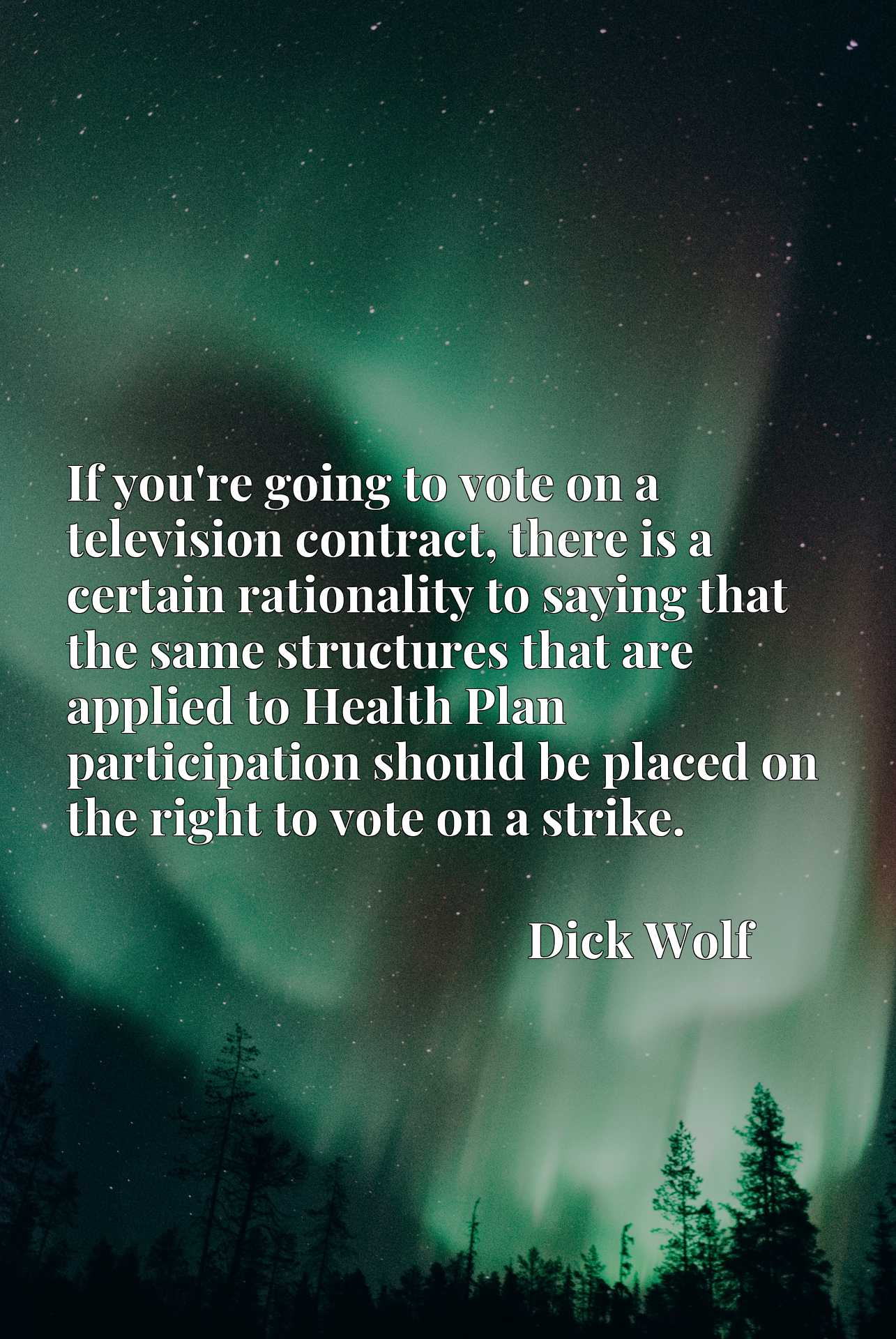 If you're going to vote on a television contract, there is a certain rationality to saying that the same structures that are applied to Health Plan participation should be placed on the right to vote on a strike.