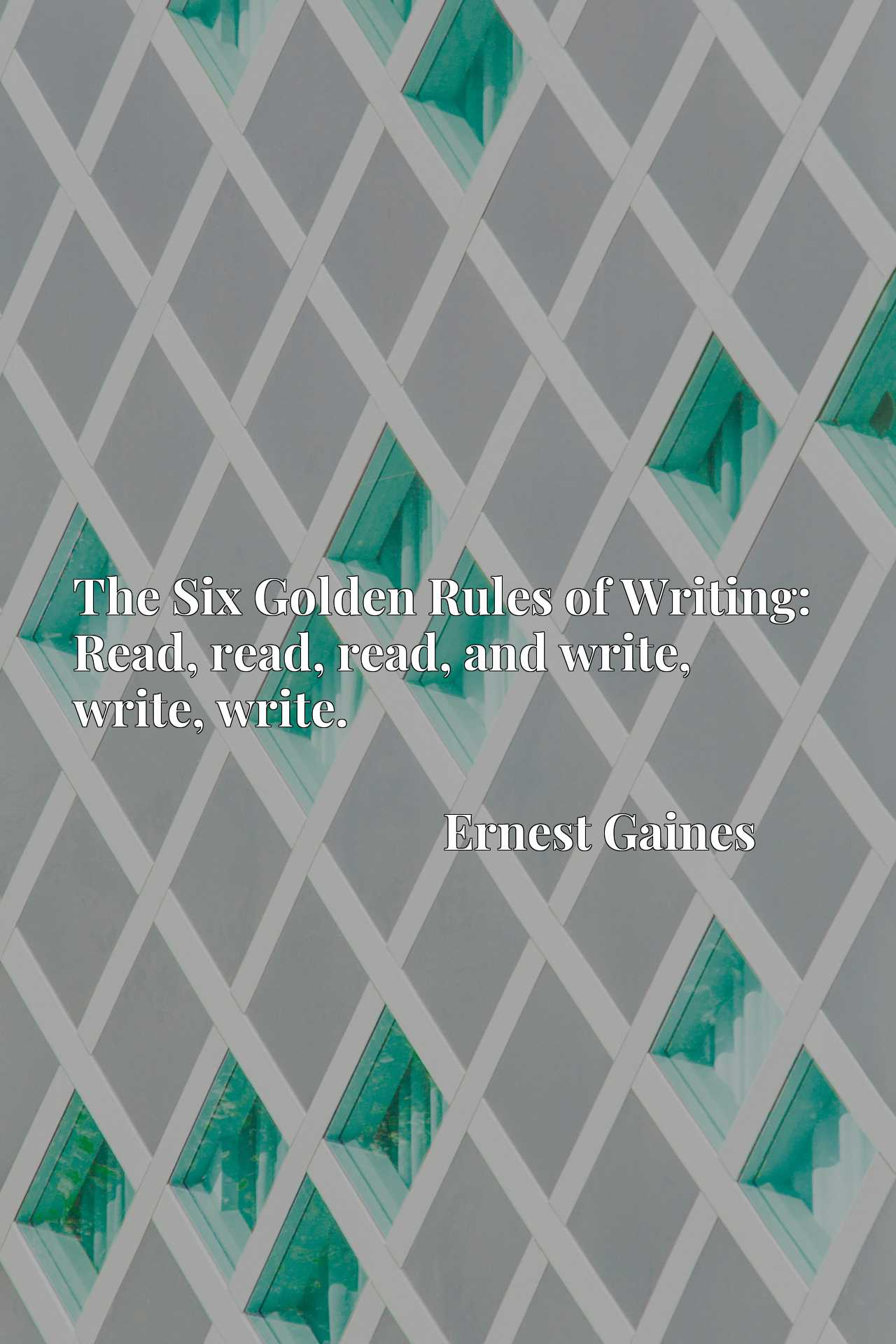 The Six Golden Rules of Writing: Read, read, read, and write, write, write.
