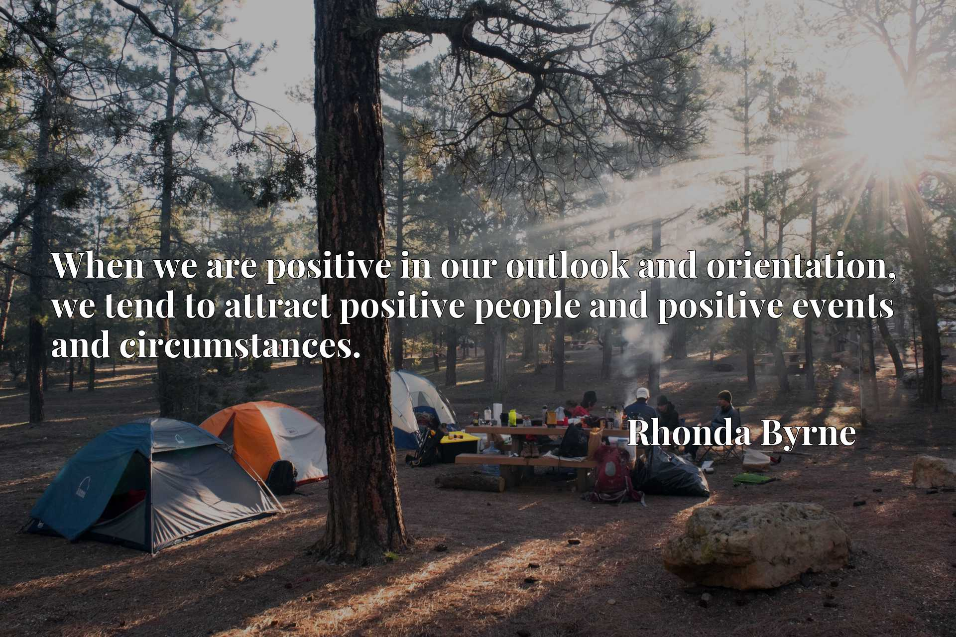 When we are positive in our outlook and orientation, we tend to attract positive people and positive events and circumstances.