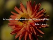 In investing, what is comfortable is rarely profitable.