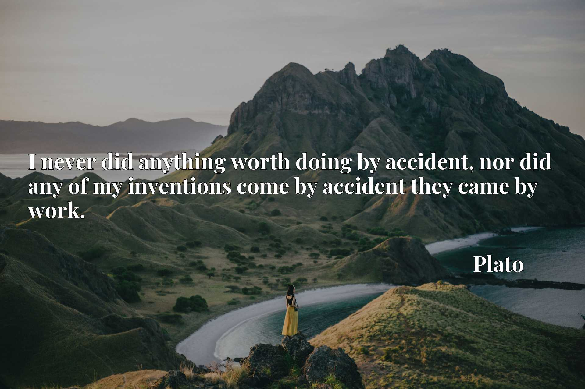 I never did anything worth doing by accident, nor did any of my inventions come by accident they came by work.