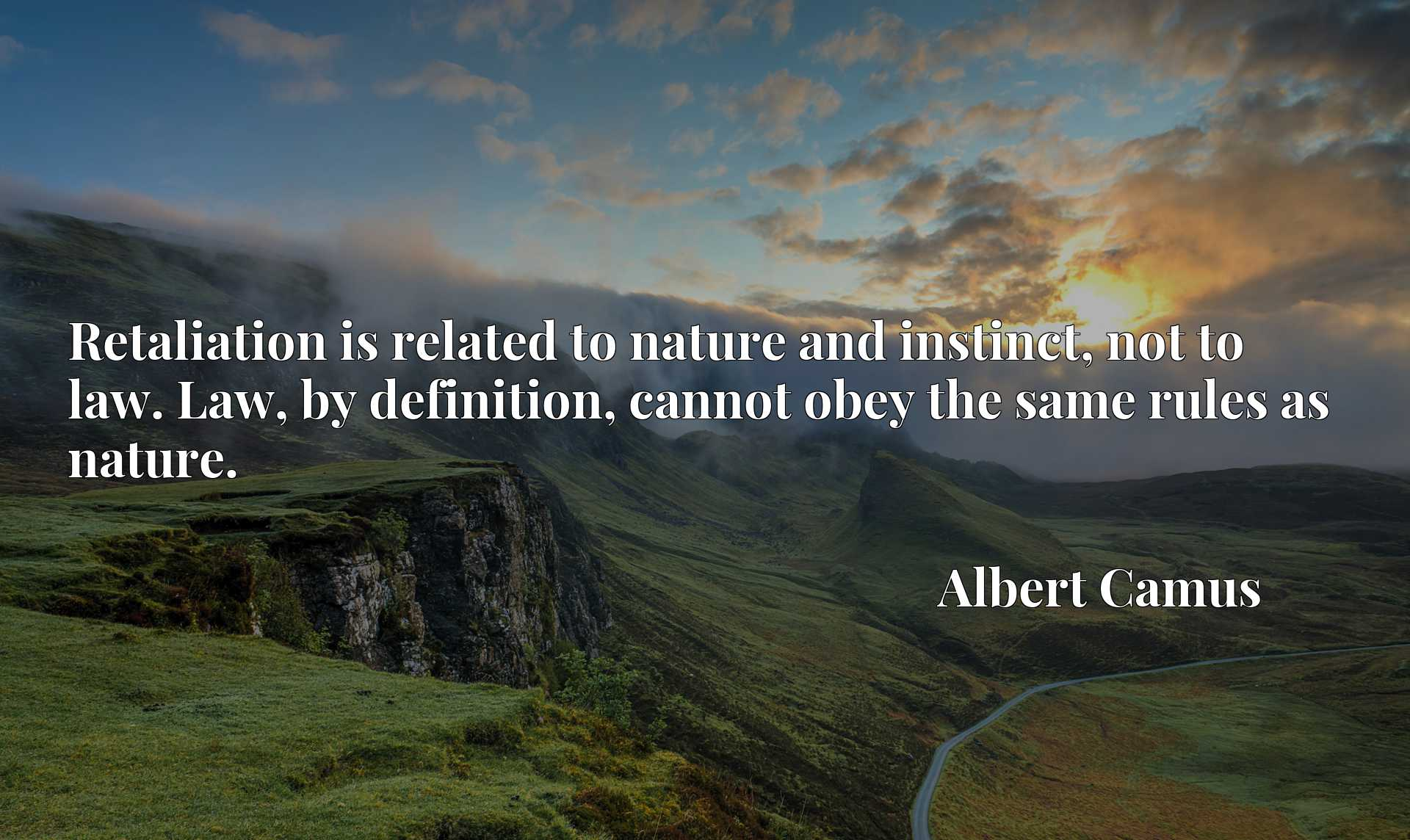 Retaliation is related to nature and instinct, not to law. Law, by definition, cannot obey the same rules as nature.