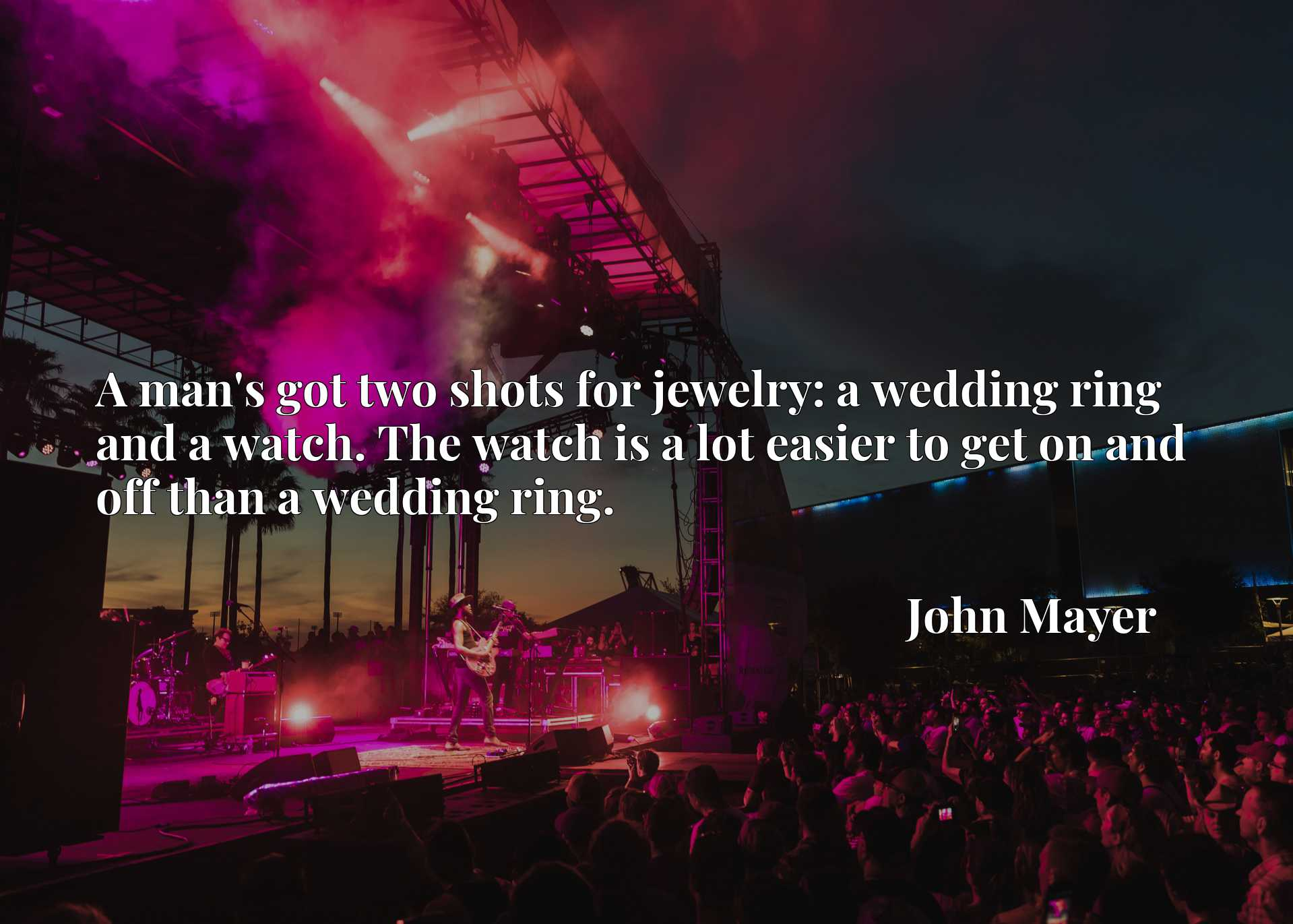 A man's got two shots for jewelry: a wedding ring and a watch. The watch is a lot easier to get on and off than a wedding ring.