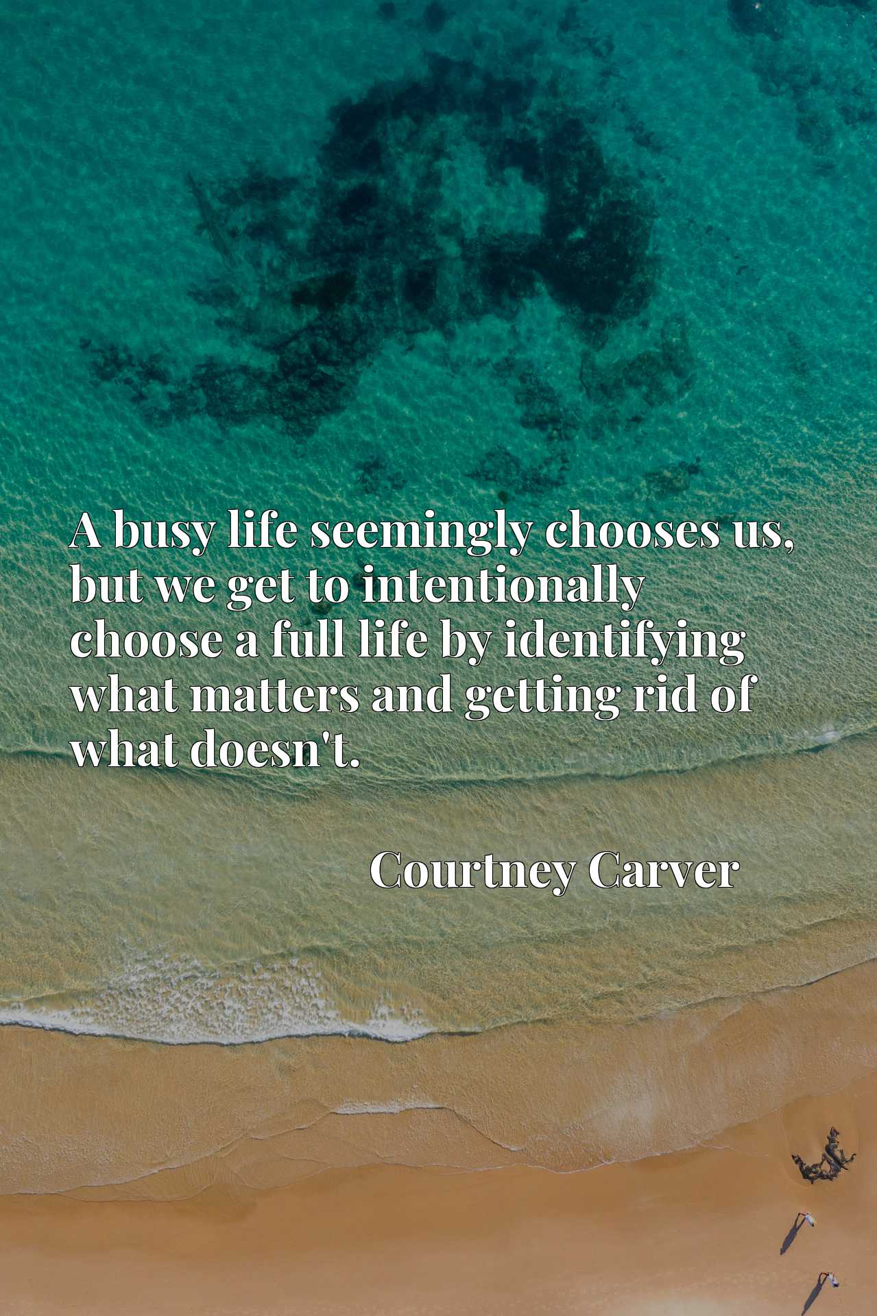A busy life seemingly chooses us, but we get to intentionally choose a full life by identifying what matters and getting rid of what doesn't.