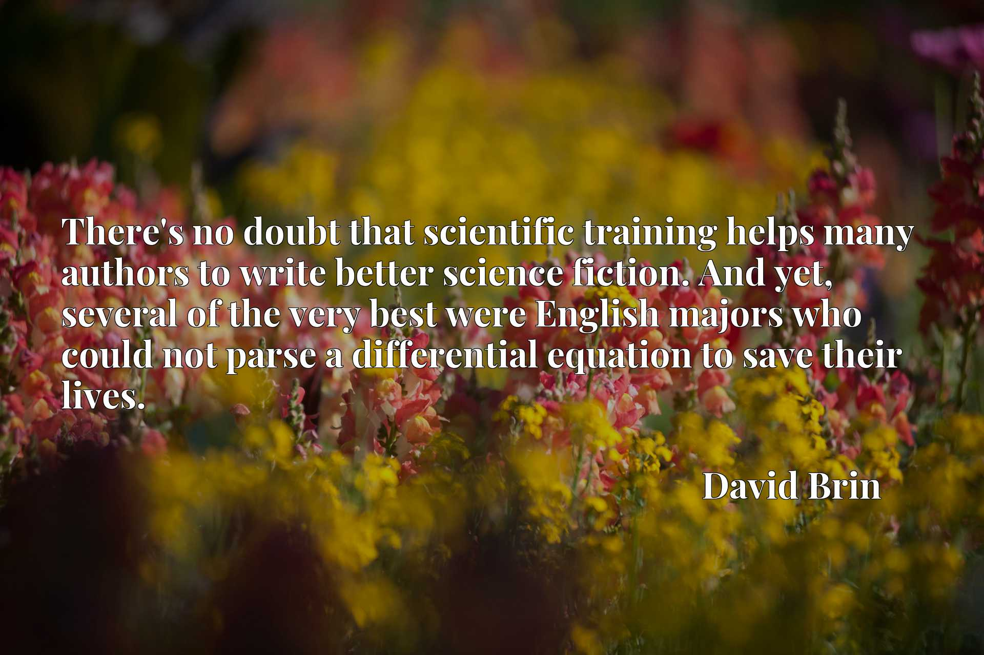 There's no doubt that scientific training helps many authors to write better science fiction. And yet, several of the very best were English majors who could not parse a differential equation to save their lives.