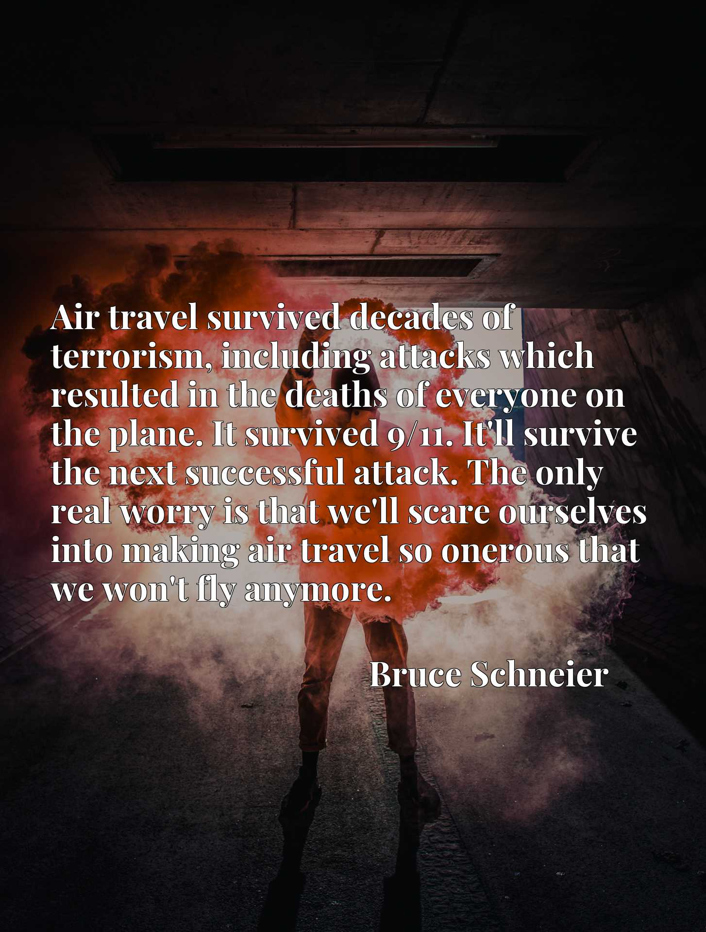 Air travel survived decades of terrorism, including attacks which resulted in the deaths of everyone on the plane. It survived 9/11. It'll survive the next successful attack. The only real worry is that we'll scare ourselves into making air travel so onerous that we won't fly anymore.