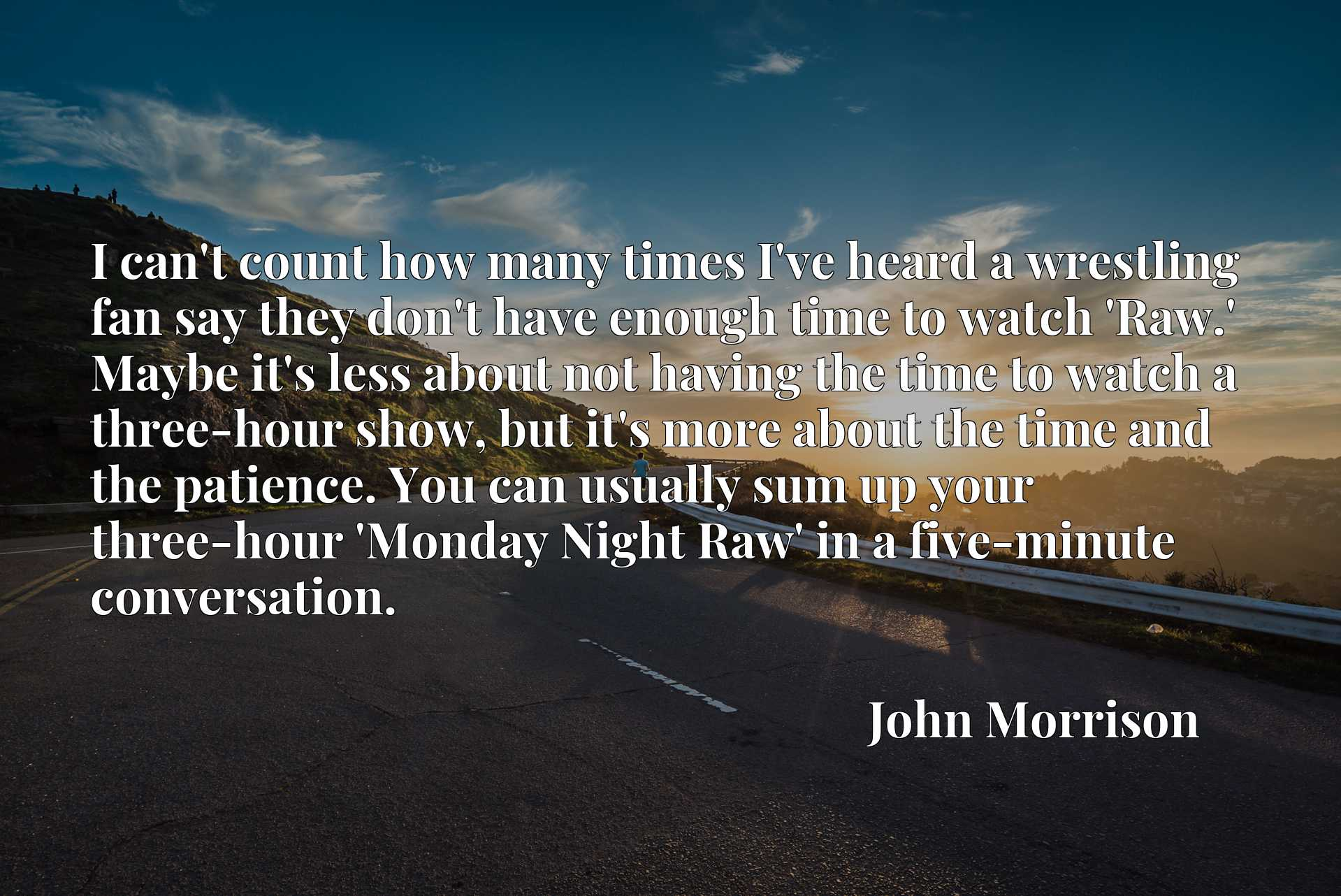 I can't count how many times I've heard a wrestling fan say they don't have enough time to watch 'Raw.' Maybe it's less about not having the time to watch a three-hour show, but it's more about the time and the patience. You can usually sum up your three-hour 'Monday Night Raw' in a five-minute conversation.