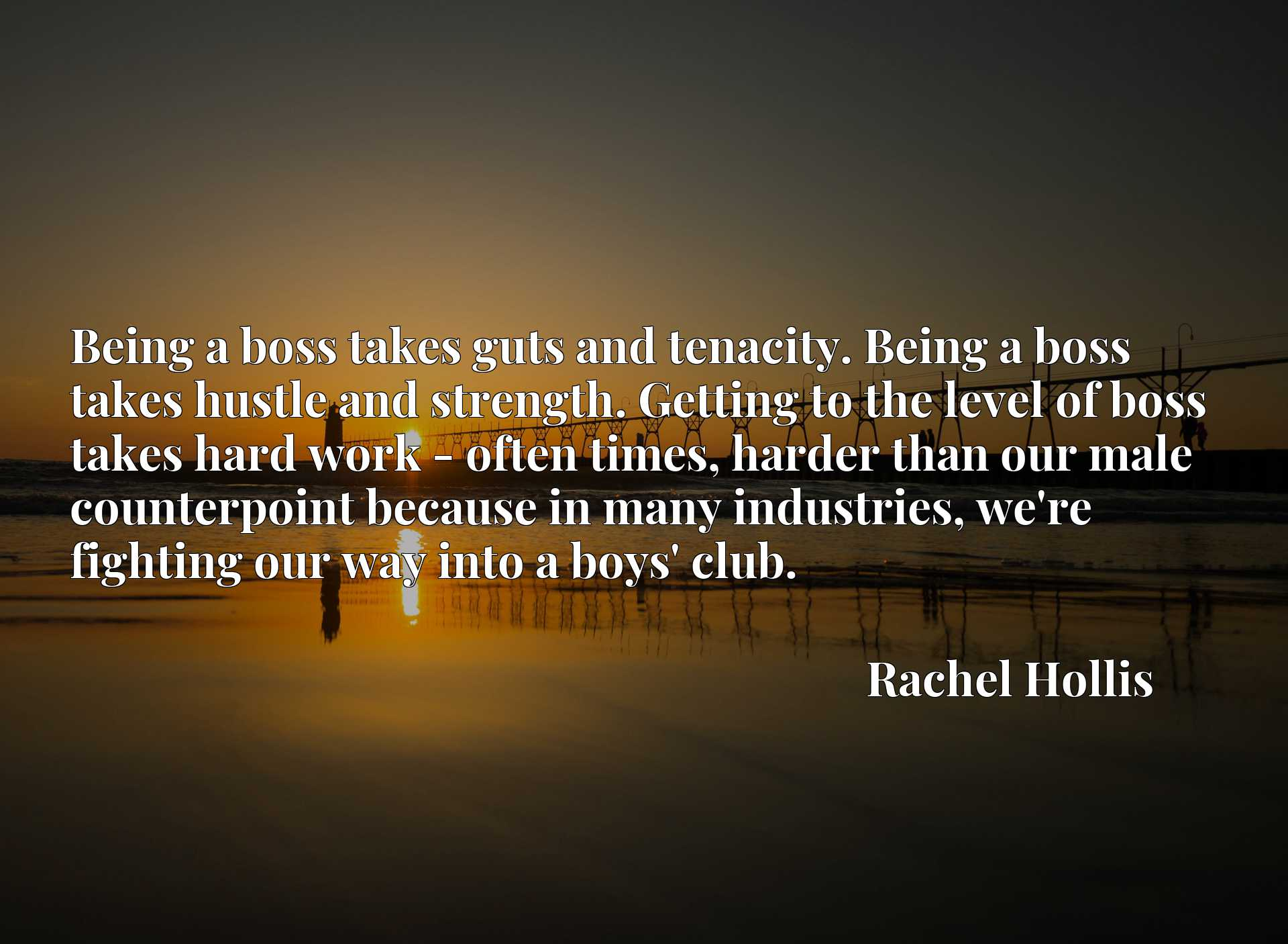 Being a boss takes guts and tenacity. Being a boss takes hustle and strength. Getting to the level of boss takes hard work - often times, harder than our male counterpoint because in many industries, we're fighting our way into a boys' club.
