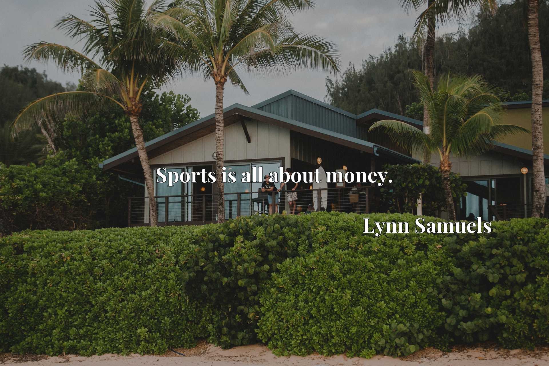 Quote Picture :Sports is all about money.