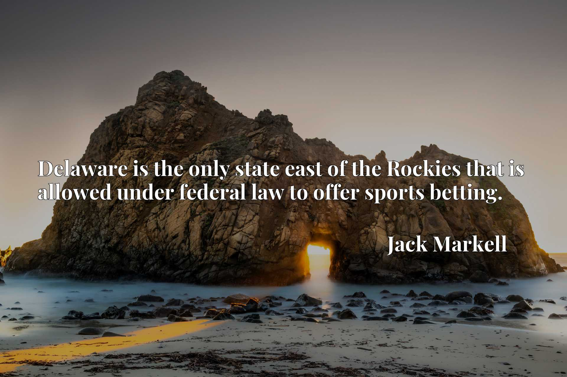 Quote Picture :Delaware is the only state east of the Rockies that is allowed under federal law to offer sports betting.