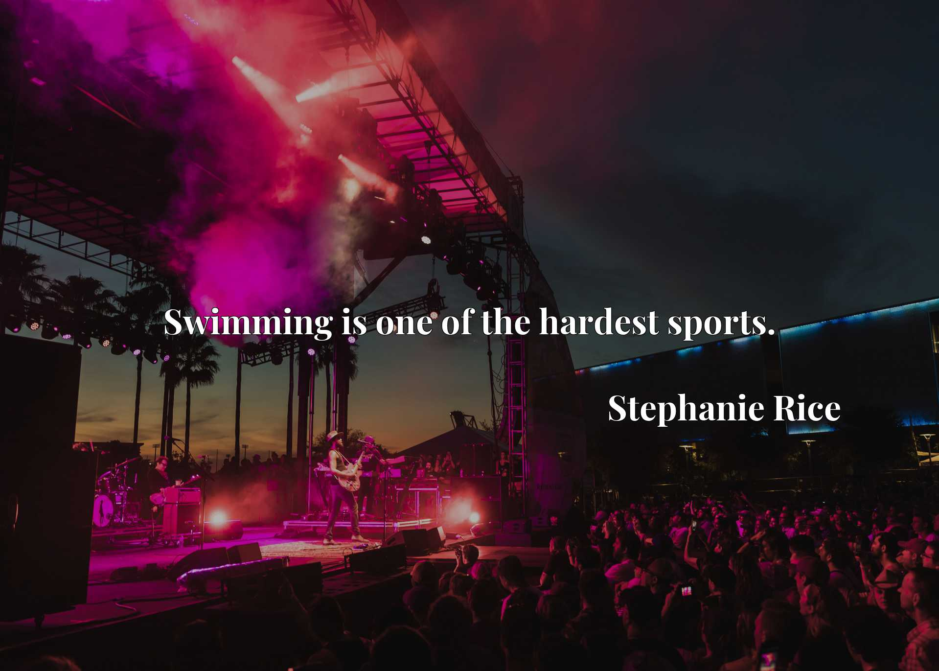 Quote Picture :Swimming is one of the hardest sports.