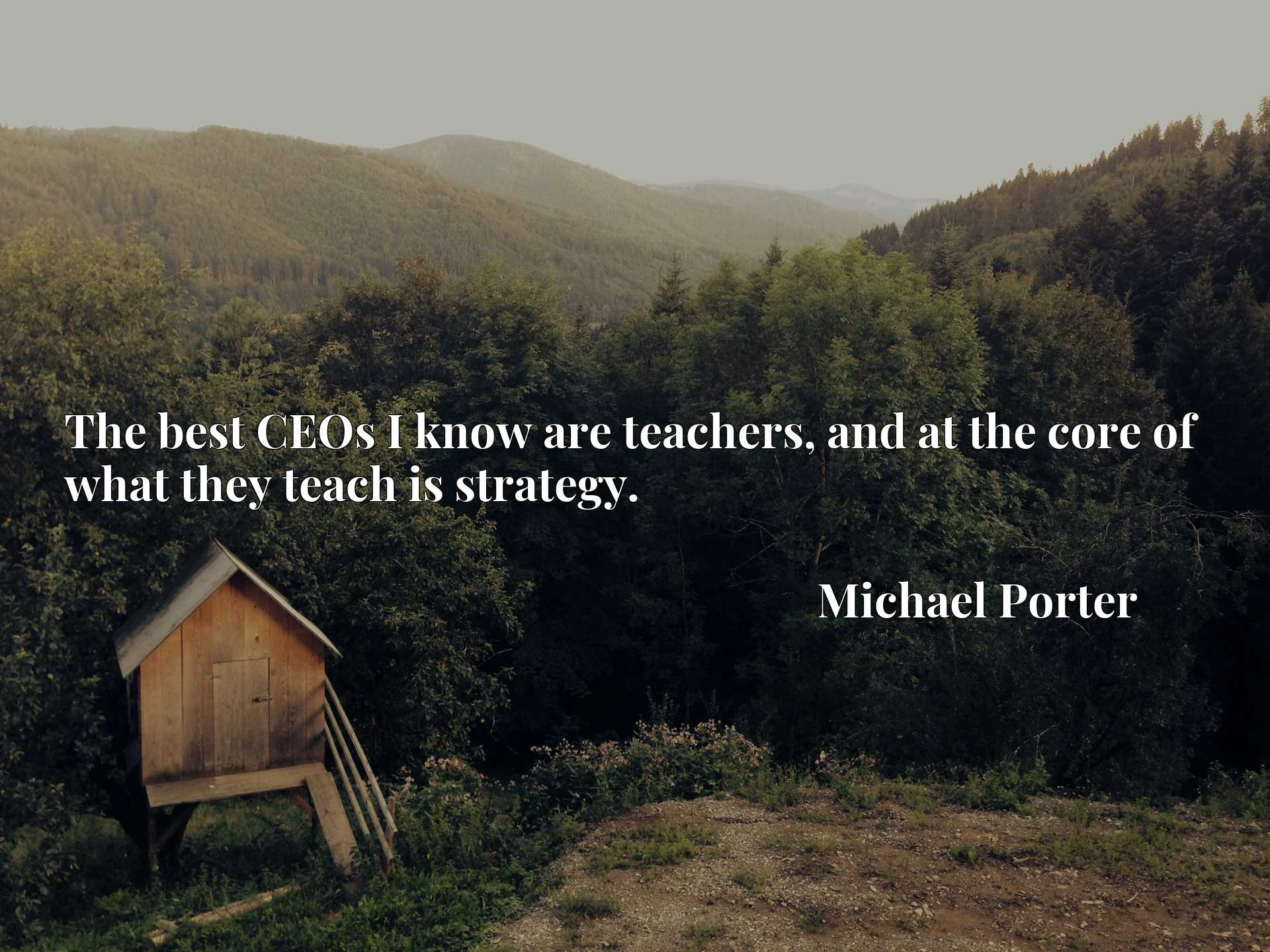 Quote Picture :The best CEOs I know are teachers, and at the core of what they teach is strategy.