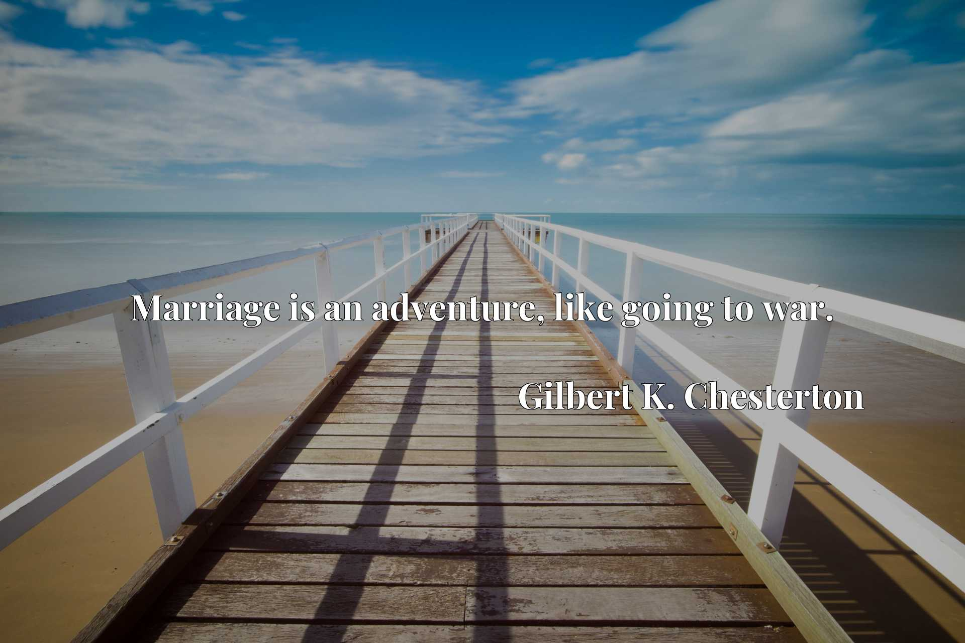 Quote Picture :Marriage is an adventure, like going to war.