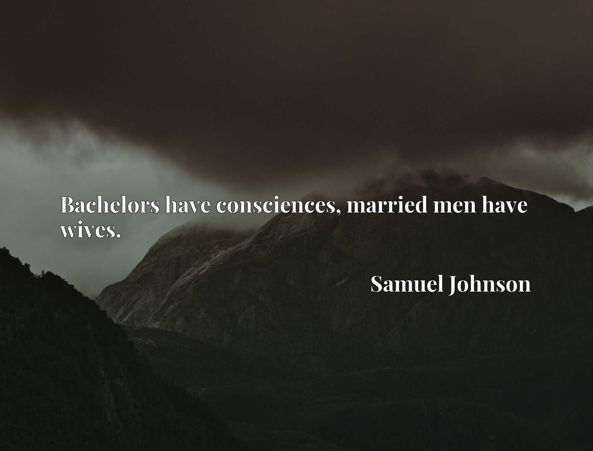 Quote Picture :Bachelors have consciences, married men have wives.
