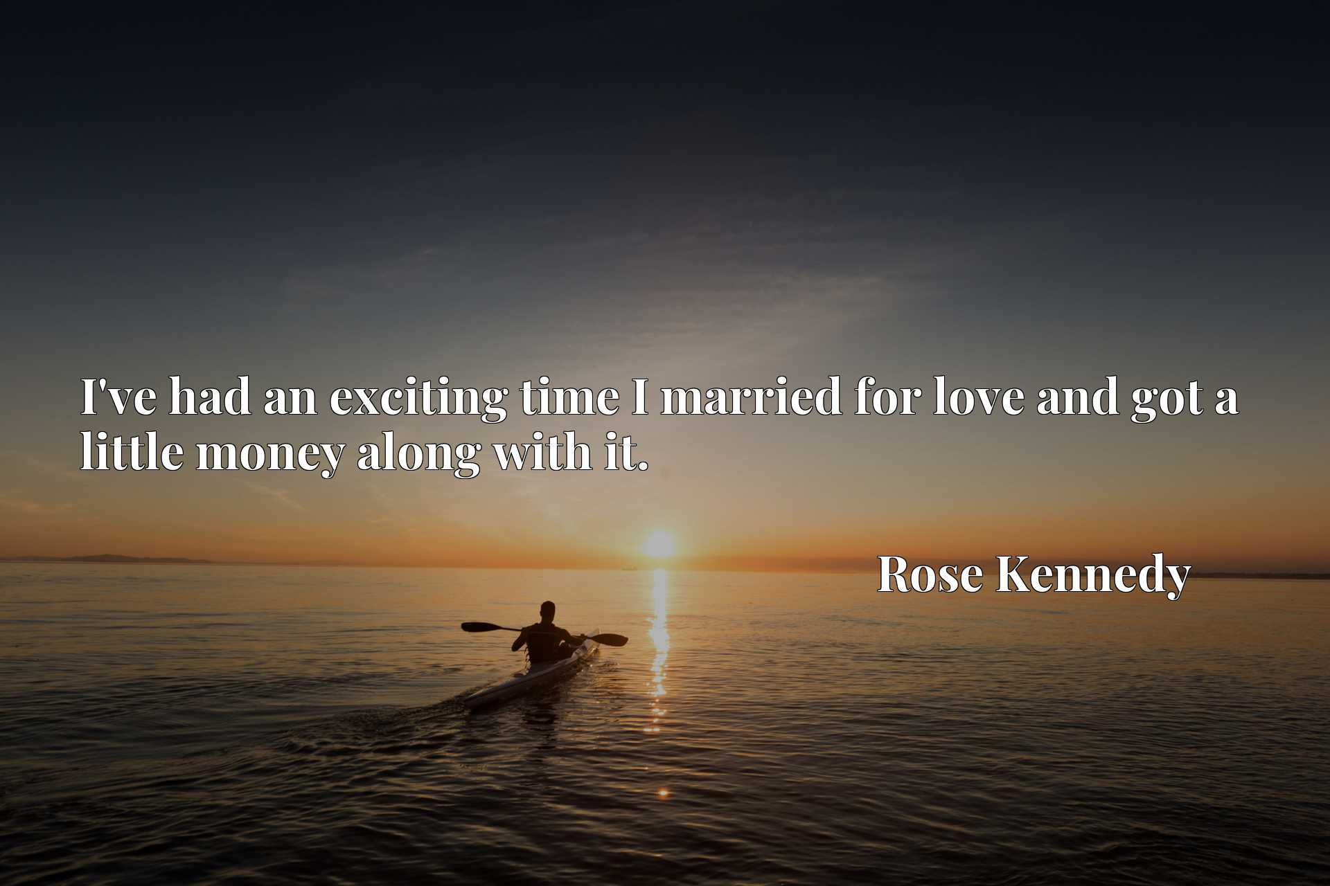 Quote Picture :I've had an exciting time I married for love and got a little money along with it.