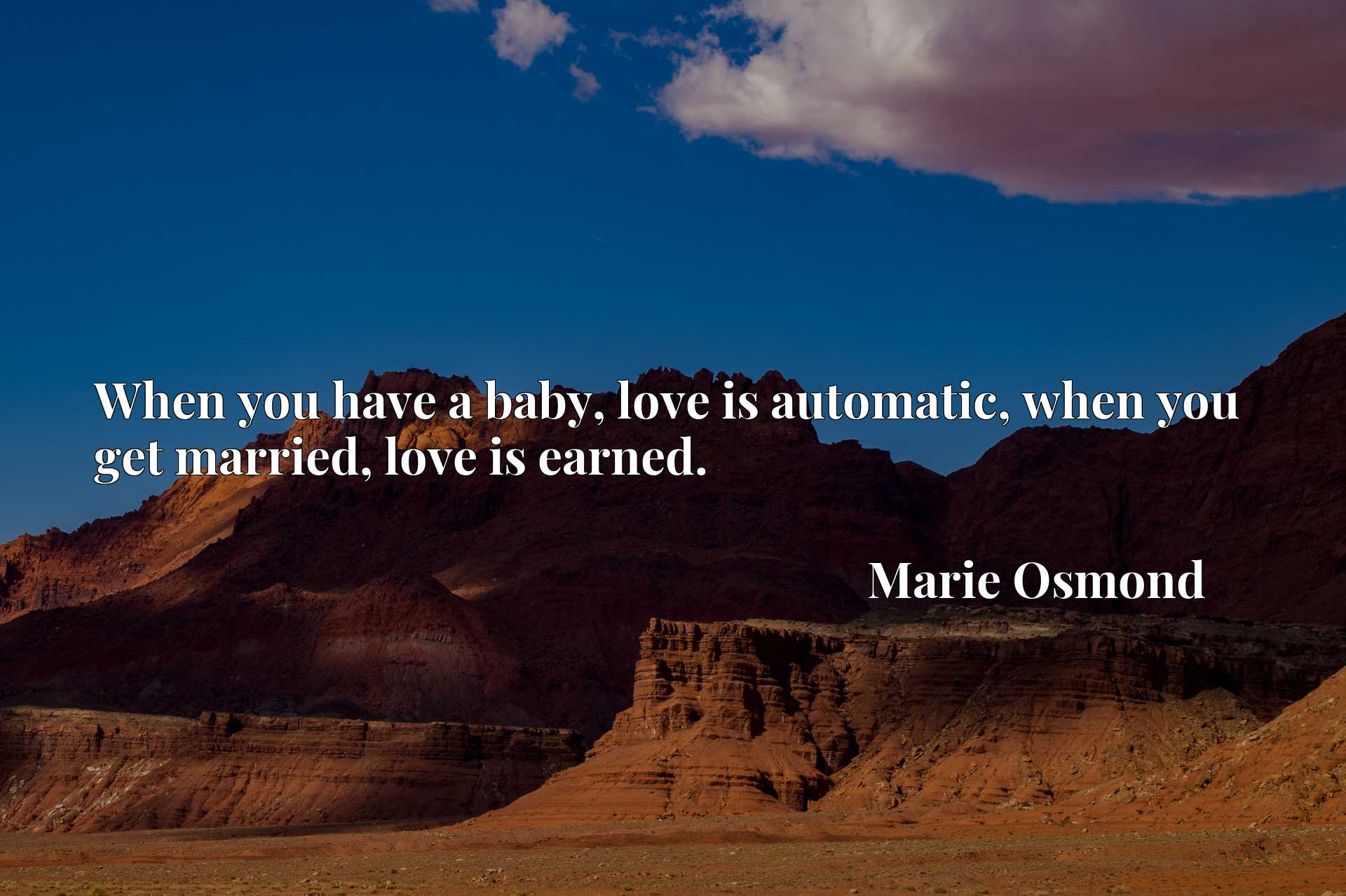 Quote Picture :When you have a baby, love is automatic, when you get married, love is earned.