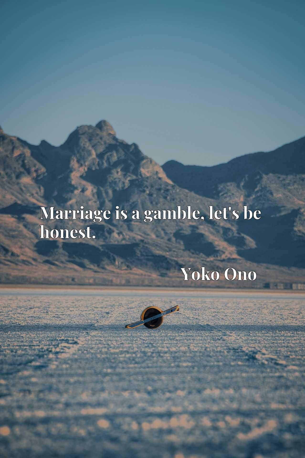Quote Picture :Marriage is a gamble, let's be honest.