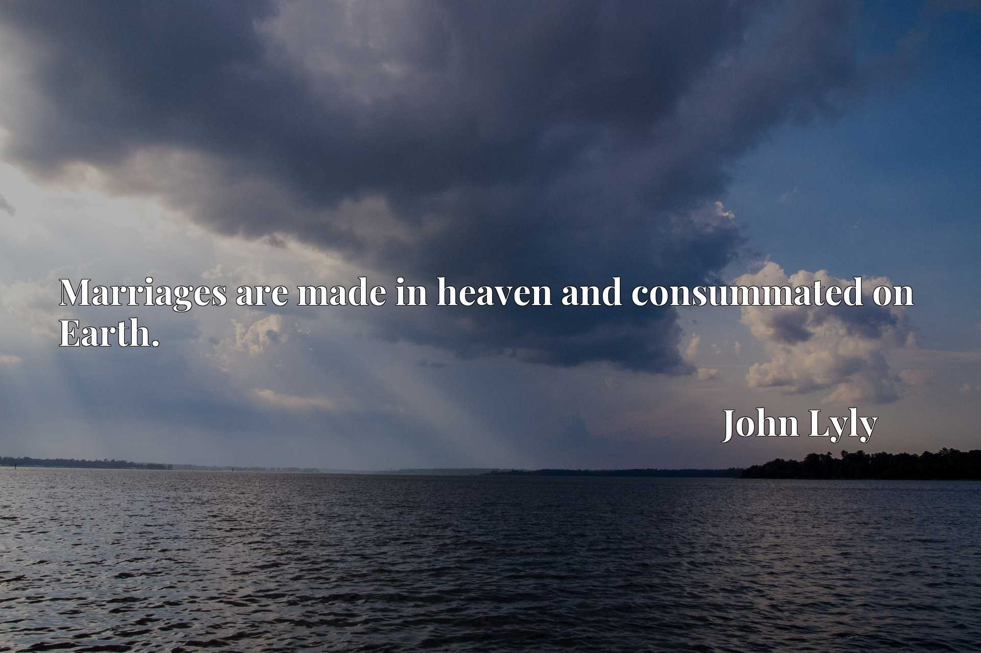Quote Picture :Marriages are made in heaven and consummated on Earth.