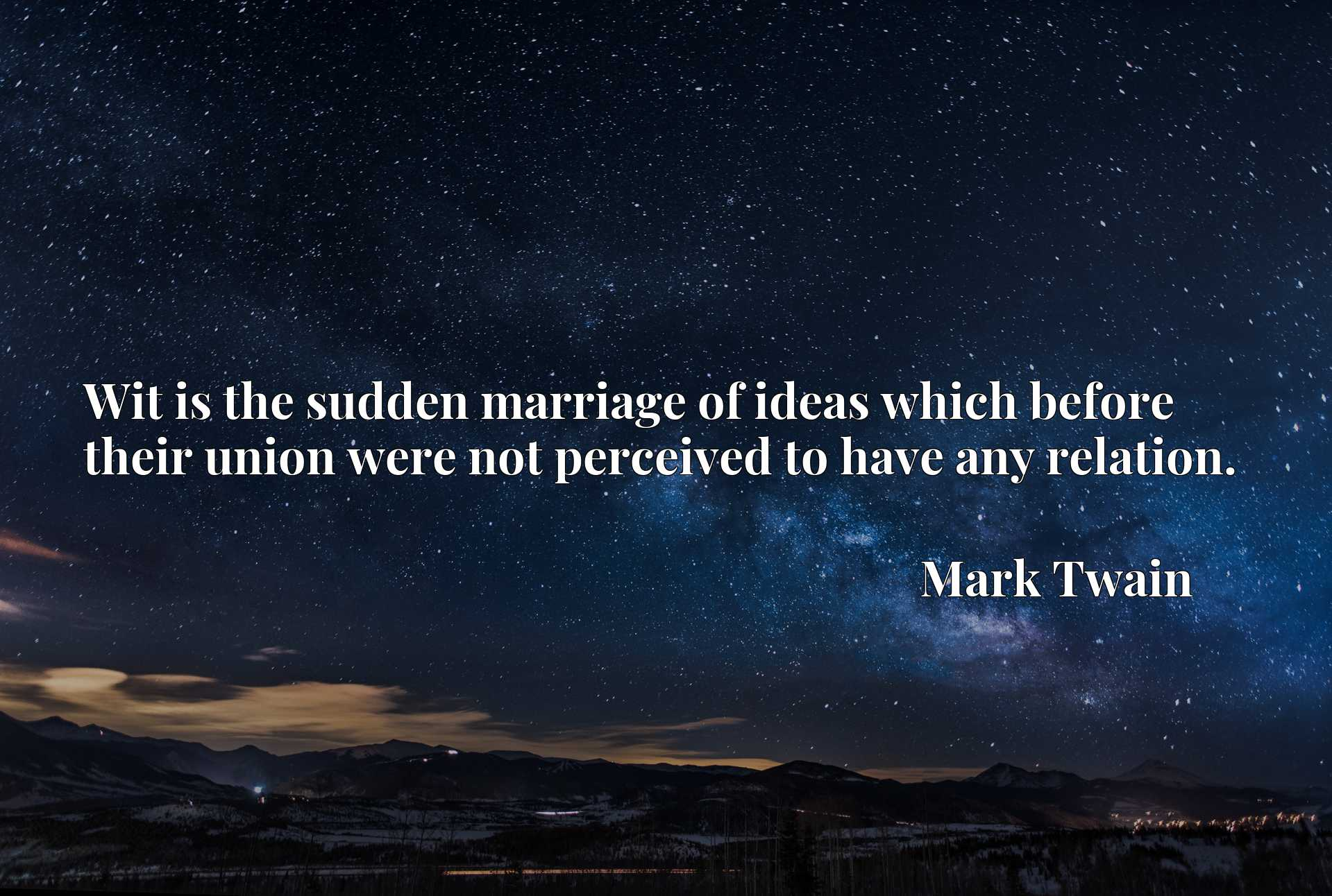 Quote Picture :Wit is the sudden marriage of ideas which before their union were not perceived to have any relation.