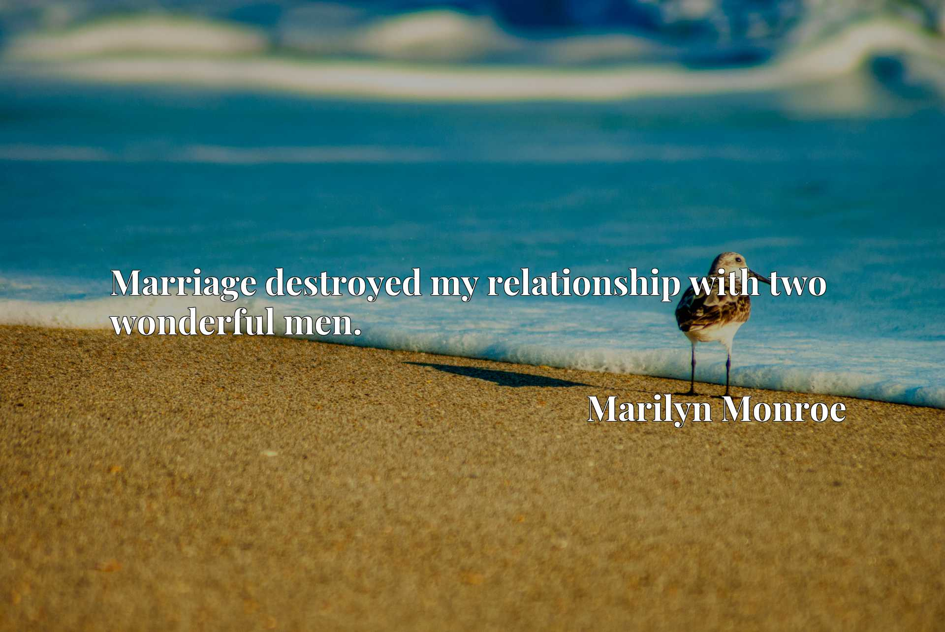 Quote Picture :Marriage destroyed my relationship with two wonderful men.