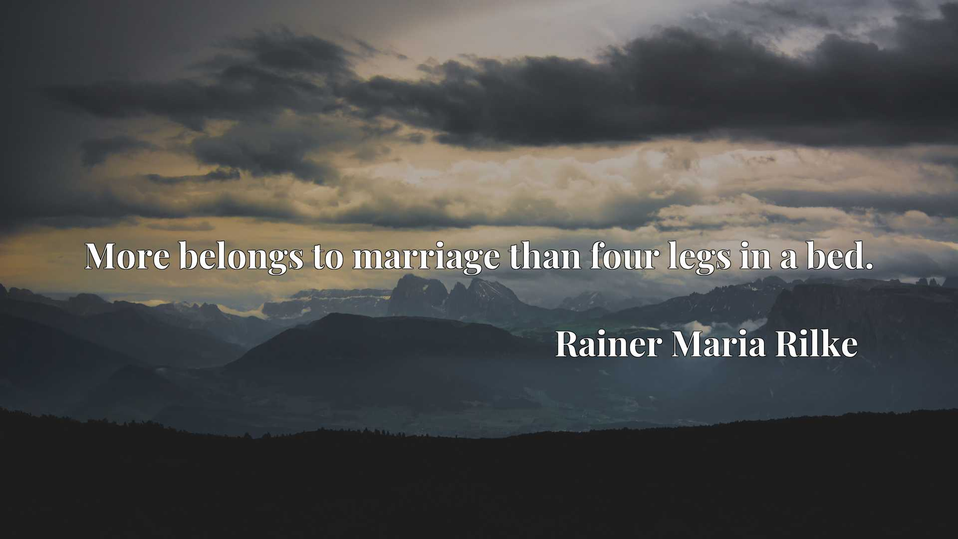 Quote Picture :More belongs to marriage than four legs in a bed.