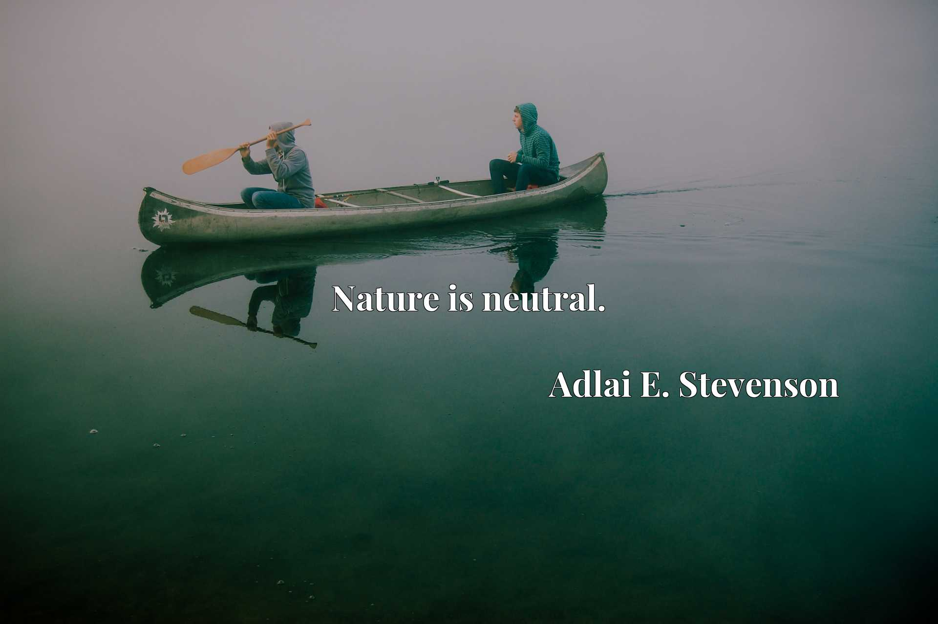 Quote Picture :Nature is neutral.