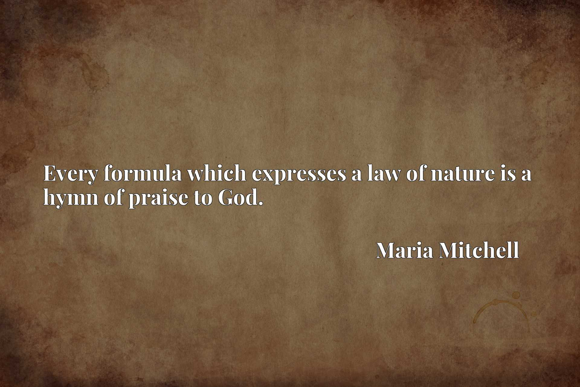 Quote Picture :Every formula which expresses a law of nature is a hymn of praise to God.