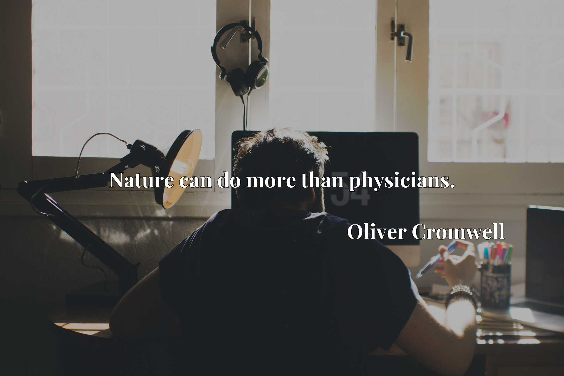 Quote Picture :Nature can do more than physicians.
