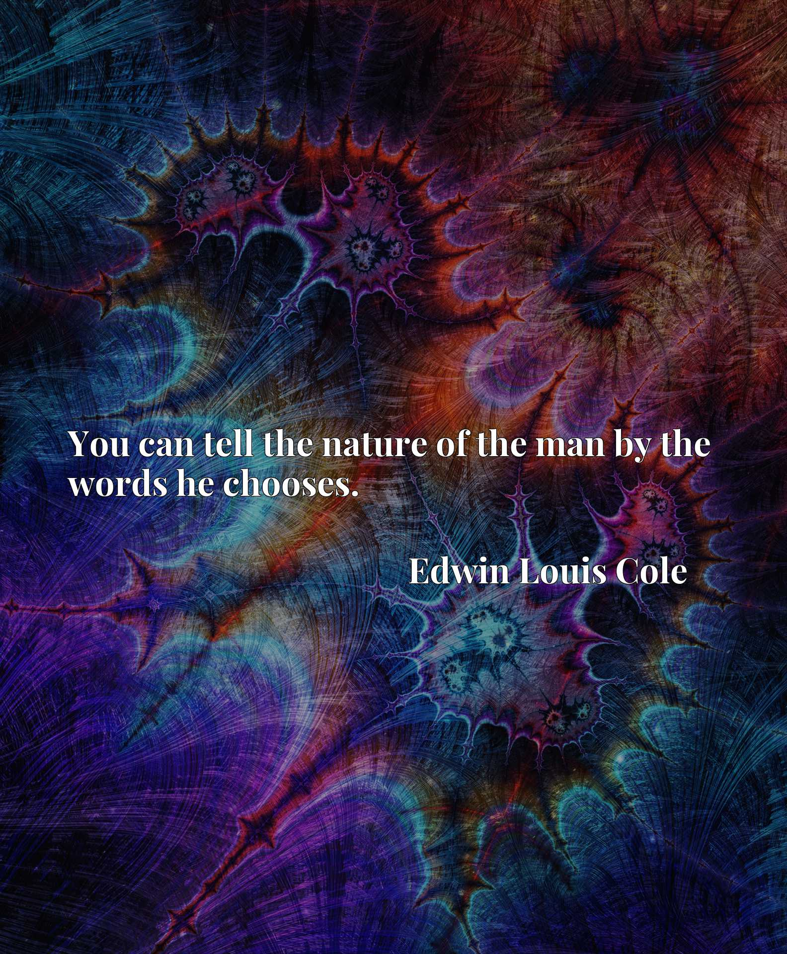 Quote Picture :You can tell the nature of the man by the words he chooses.