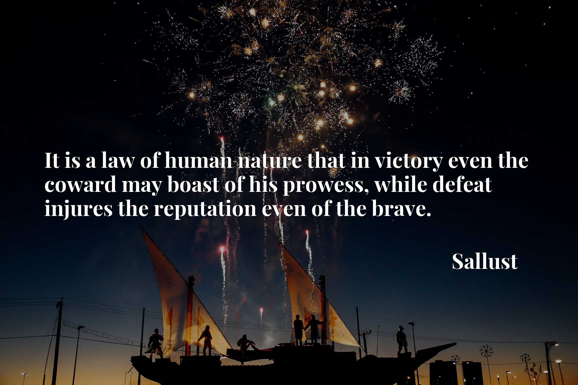 Quote Picture :It is a law of human nature that in victory even the coward may boast of his prowess, while defeat injures the reputation even of the brave.