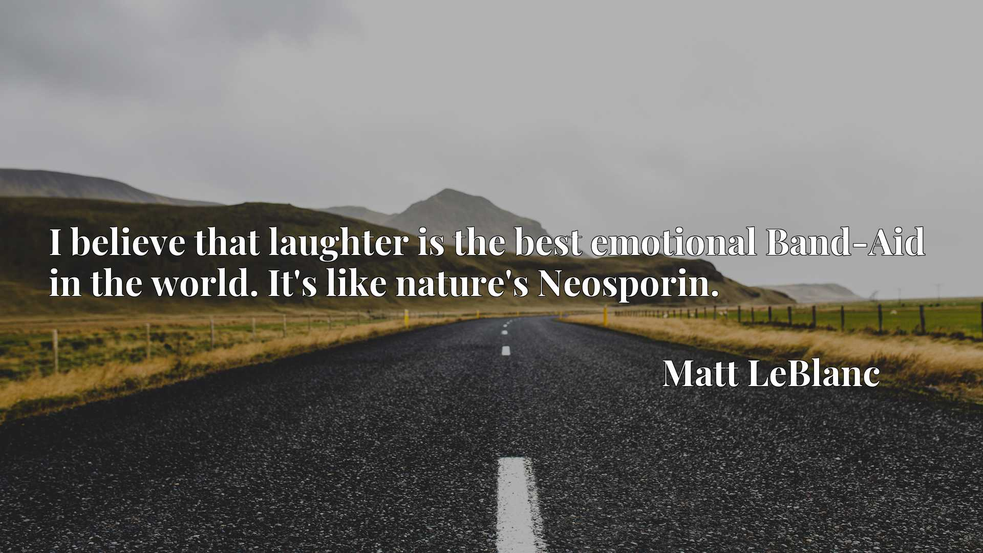 Quote Picture :I believe that laughter is the best emotional Band-Aid in the world. It's like nature's Neosporin.
