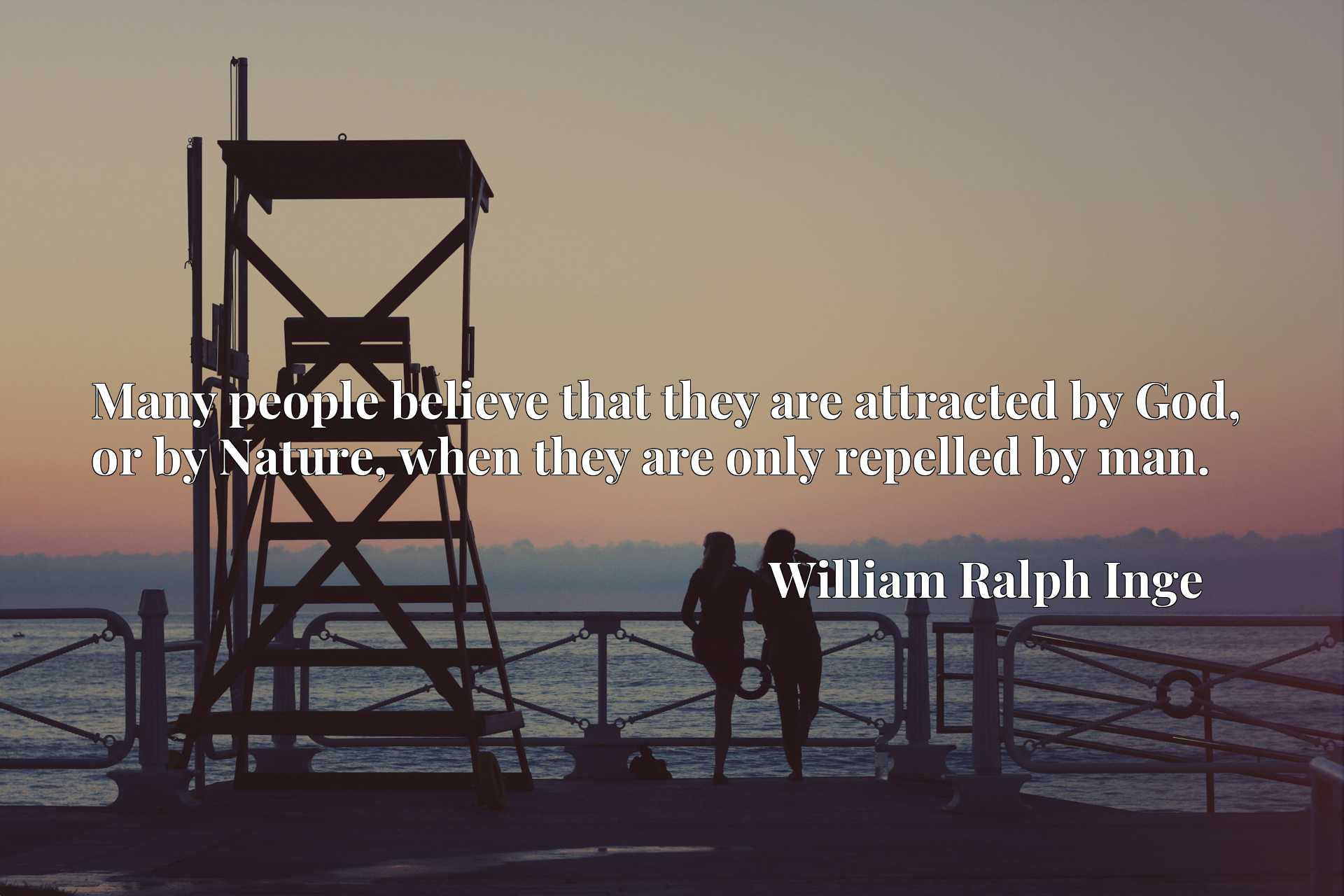 Quote Picture :Many people believe that they are attracted by God, or by Nature, when they are only repelled by man.