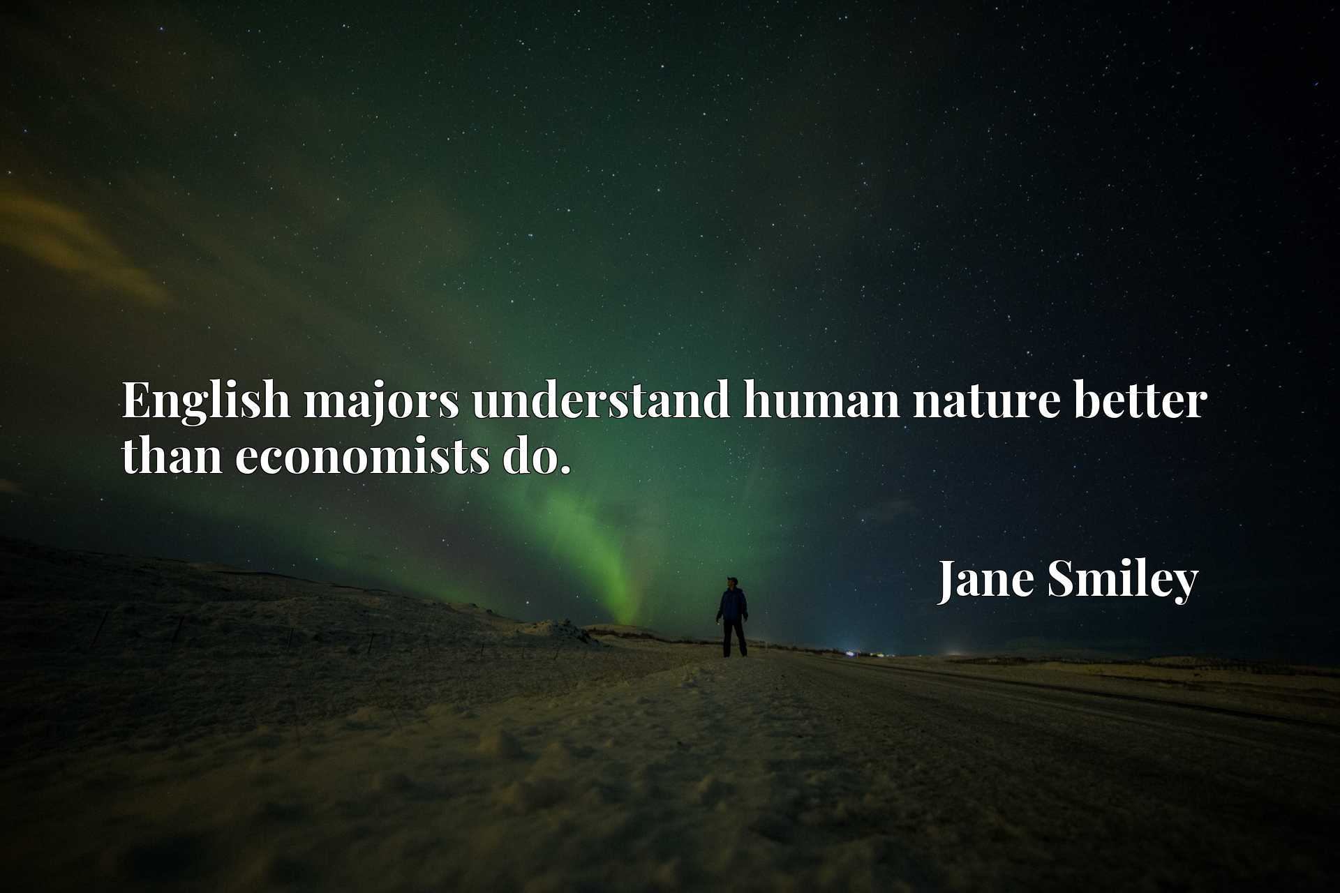 Quote Picture :English majors understand human nature better than economists do.