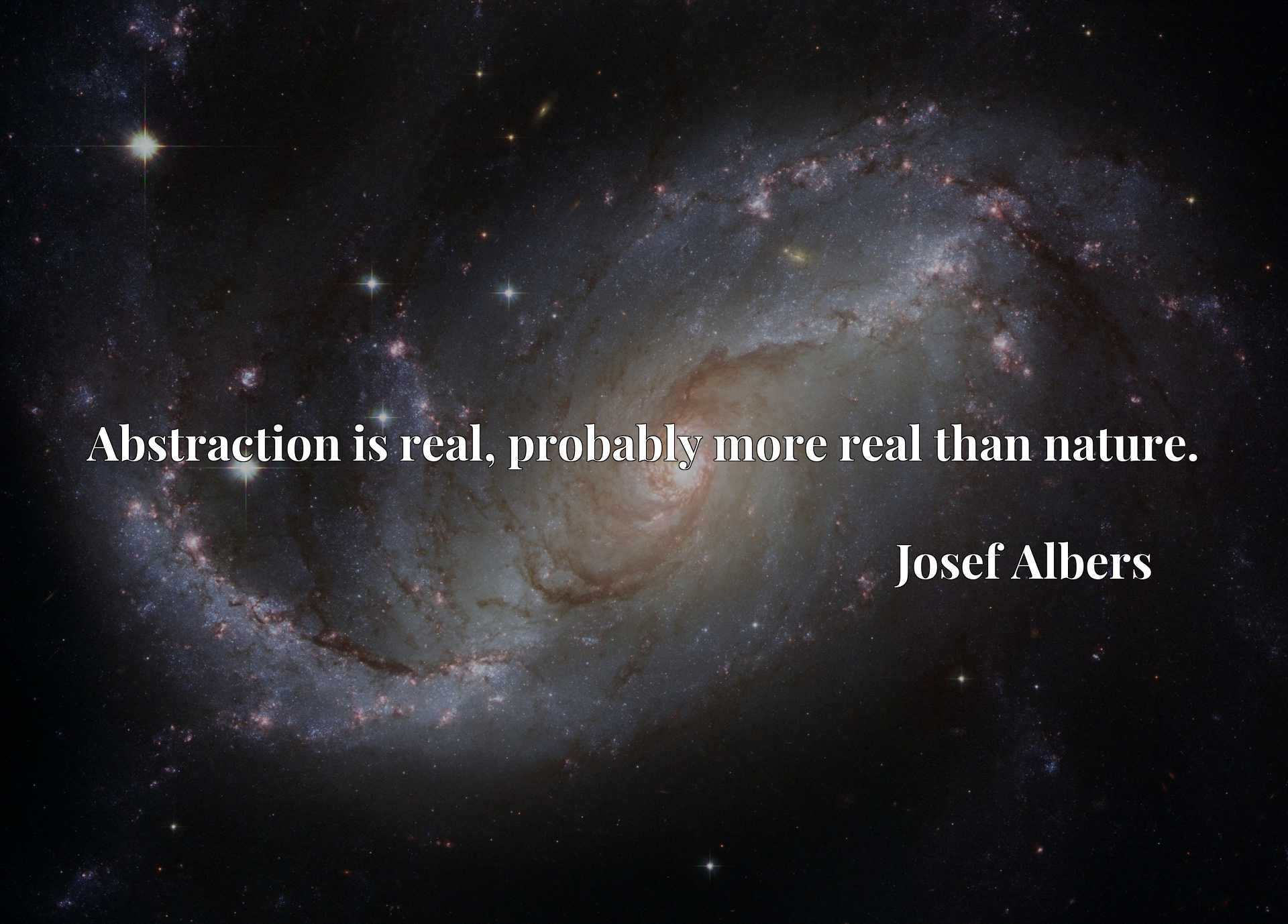 Quote Picture :Abstraction is real, probably more real than nature.
