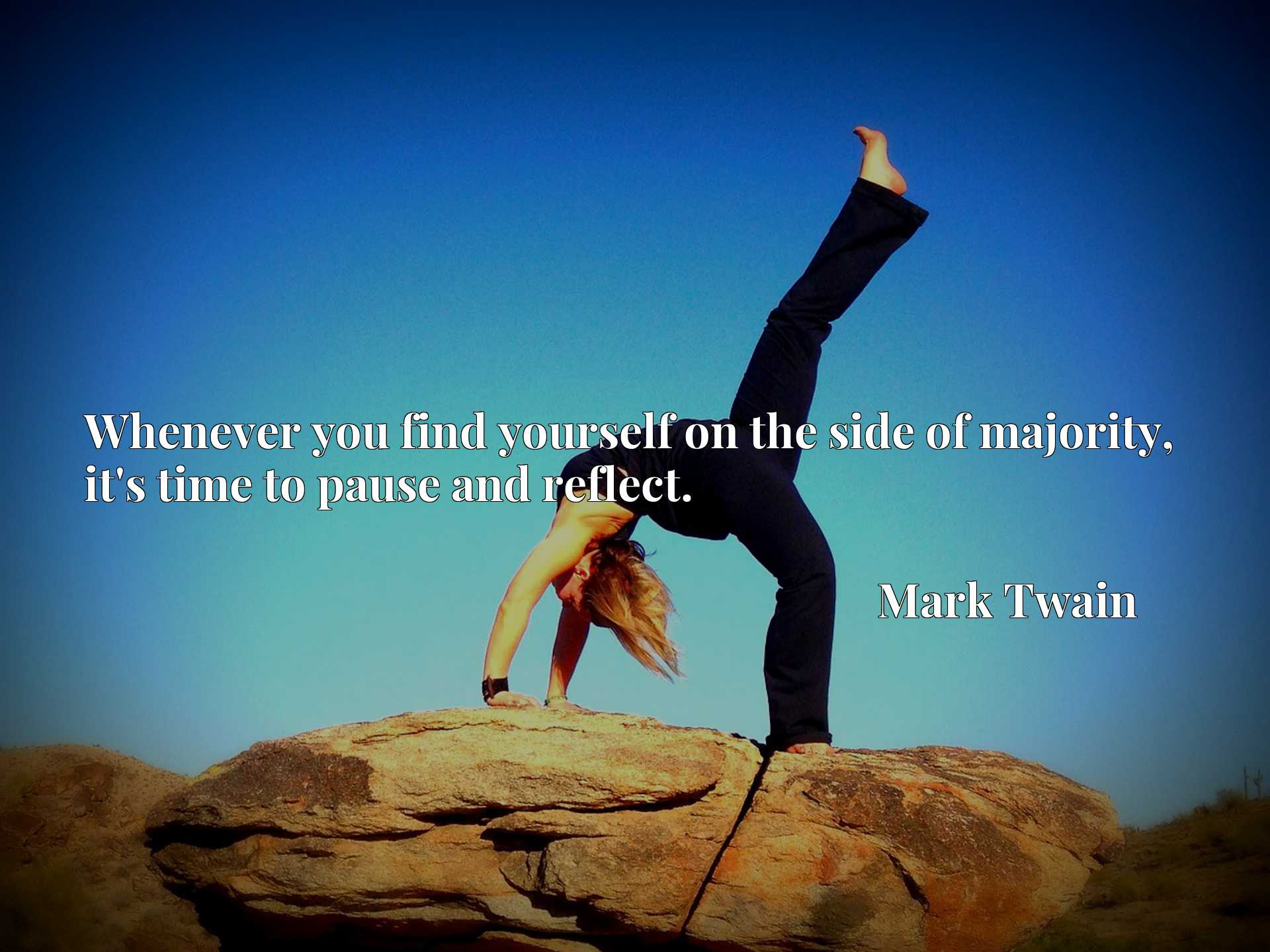 Quote Picture :Whenever you find yourself on the side of majority, it's time to pause and reflect.