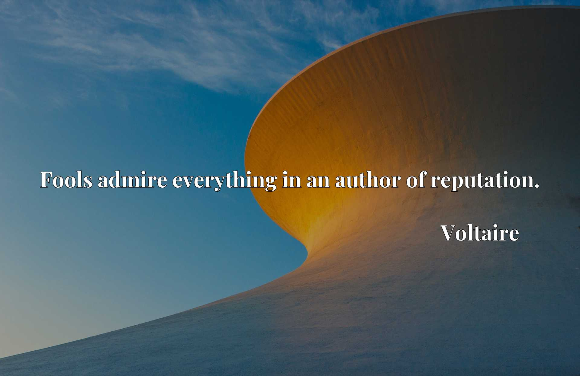 Quote Picture :Fools admire everything in an author of reputation.