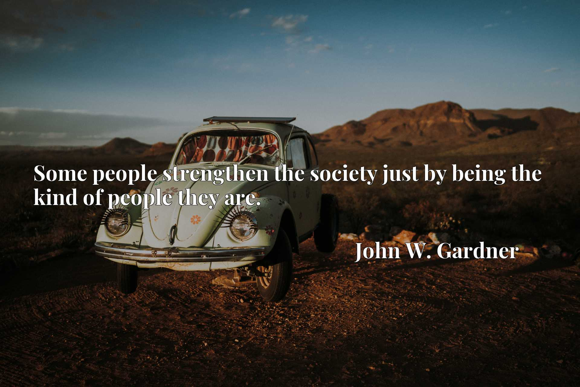 Quote Picture :Some people strengthen the society just by being the kind of people they are.
