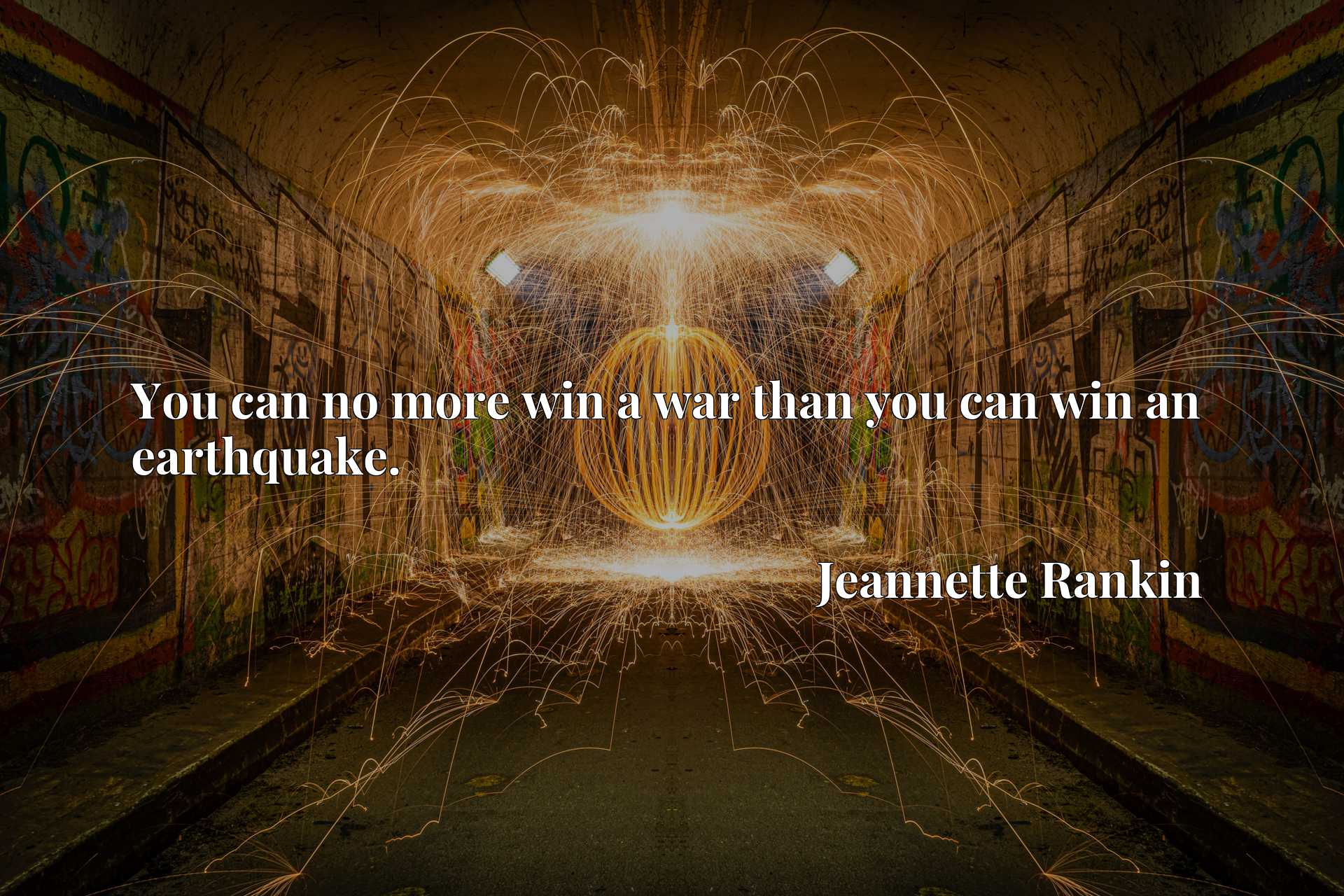 Quote Picture :You can no more win a war than you can win an earthquake.