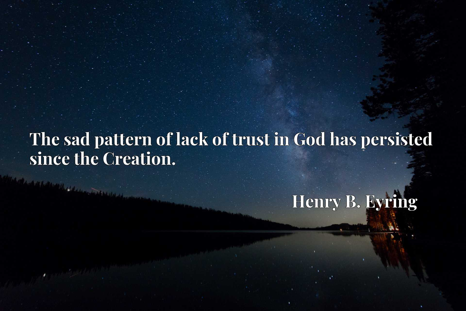 Quote Picture :The sad pattern of lack of trust in God has persisted since the Creation.