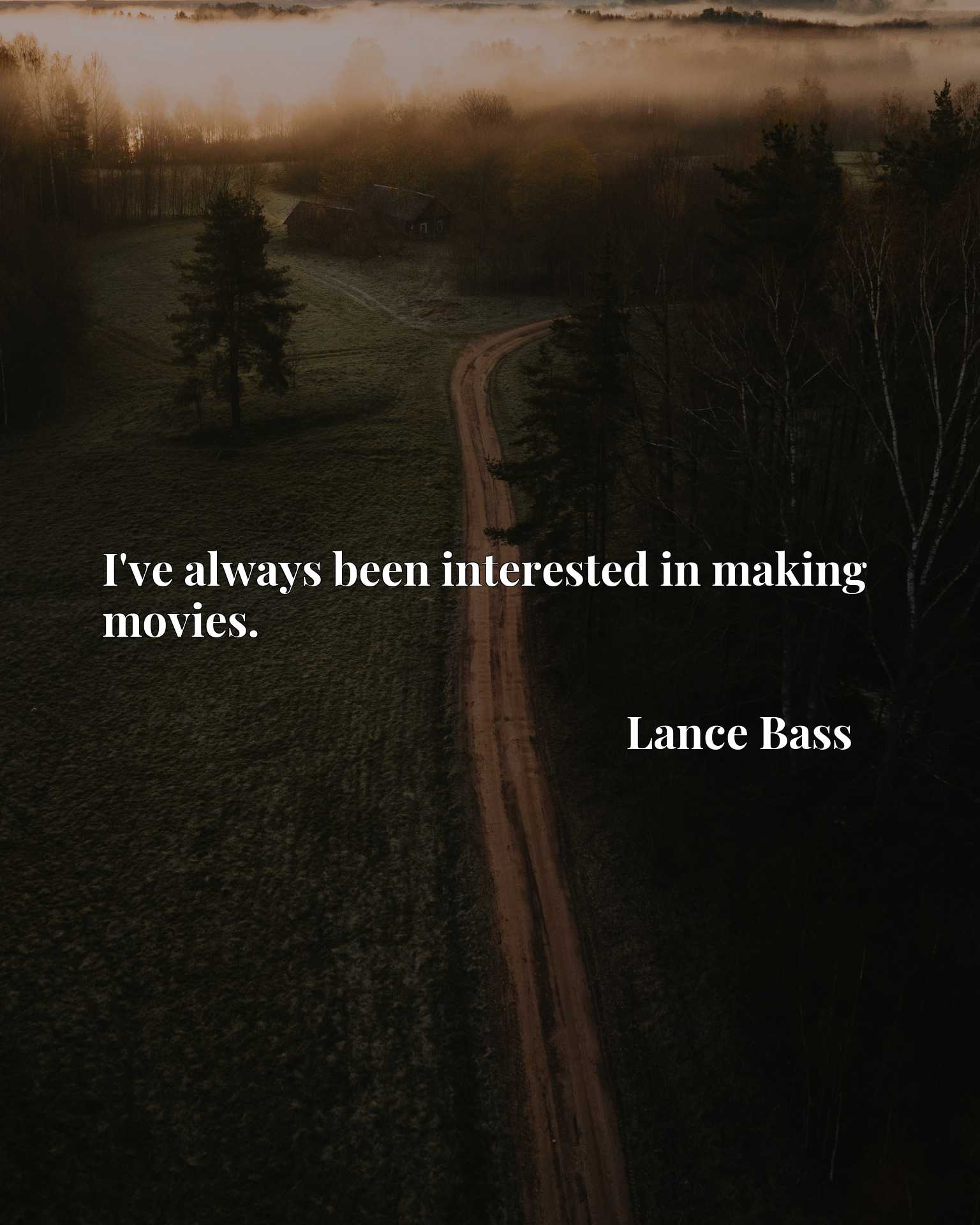 Quote Picture :I've always been interested in making movies.