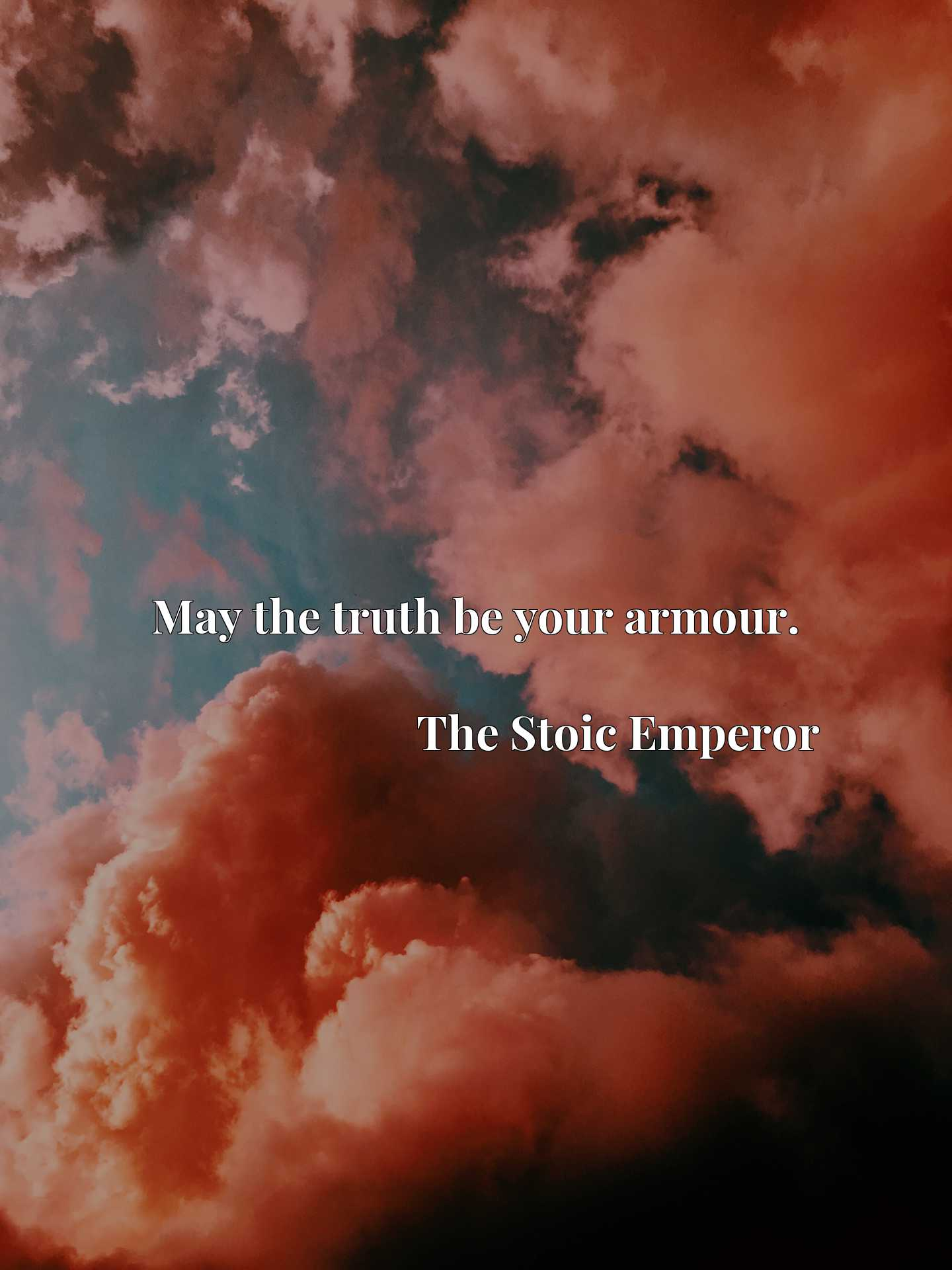 Quote Picture :May the truth be your armour.