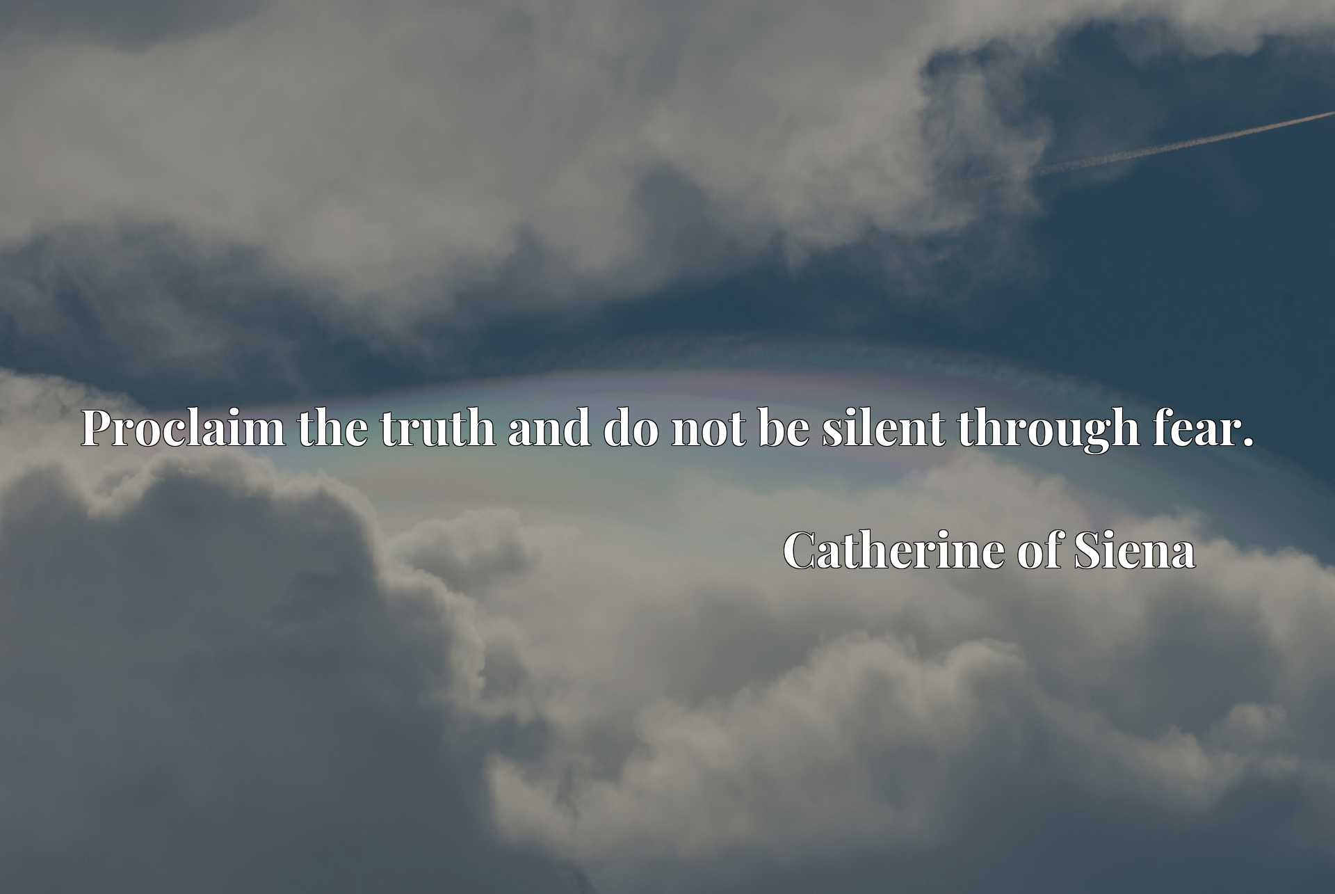 Quote Picture :Proclaim the truth and do not be silent through fear.