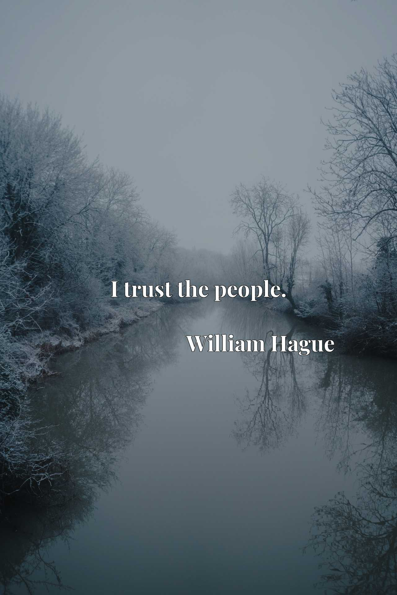 Quote Picture :I trust the people.