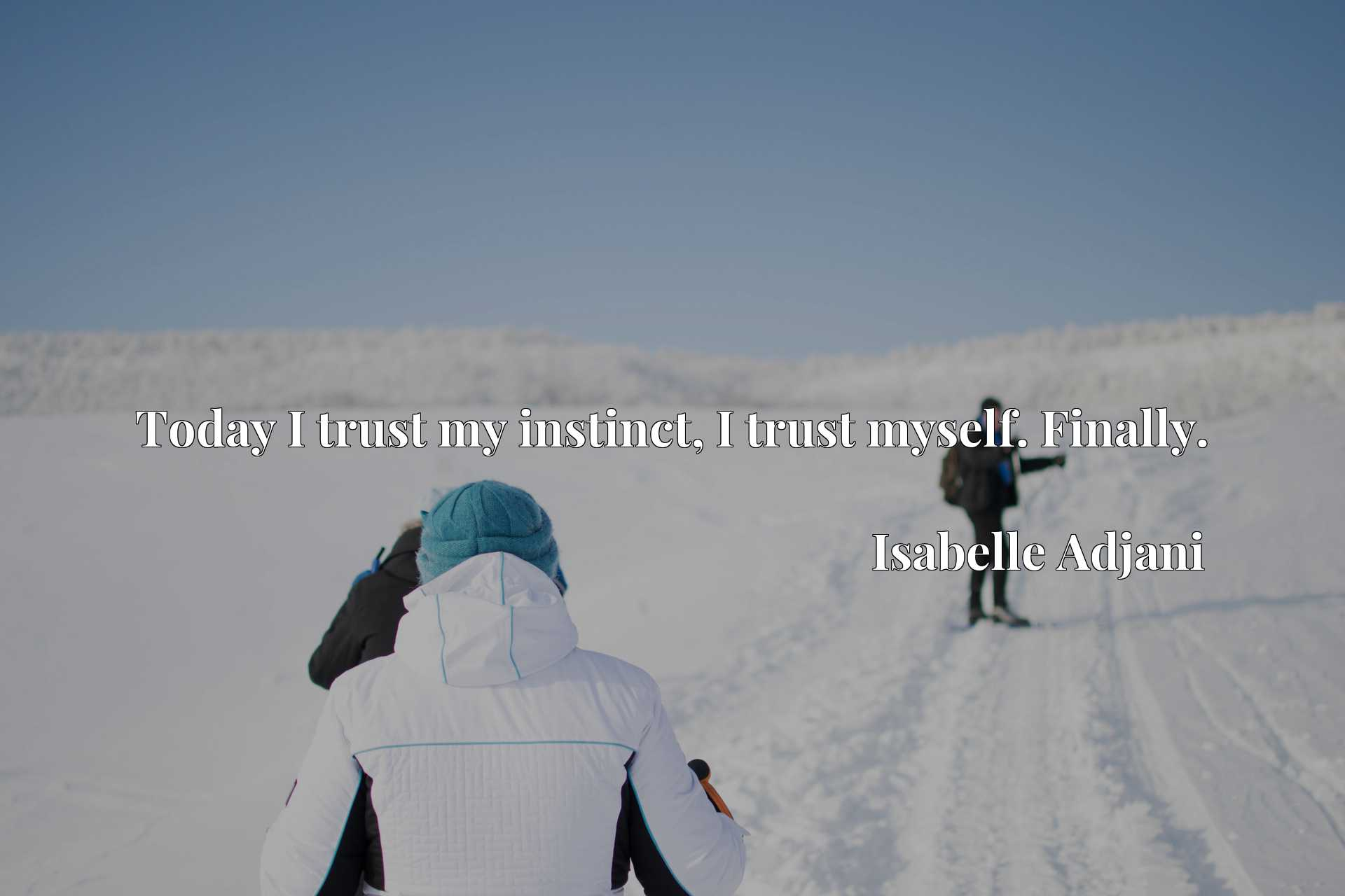 Quote Picture :Today I trust my instinct, I trust myself. Finally.