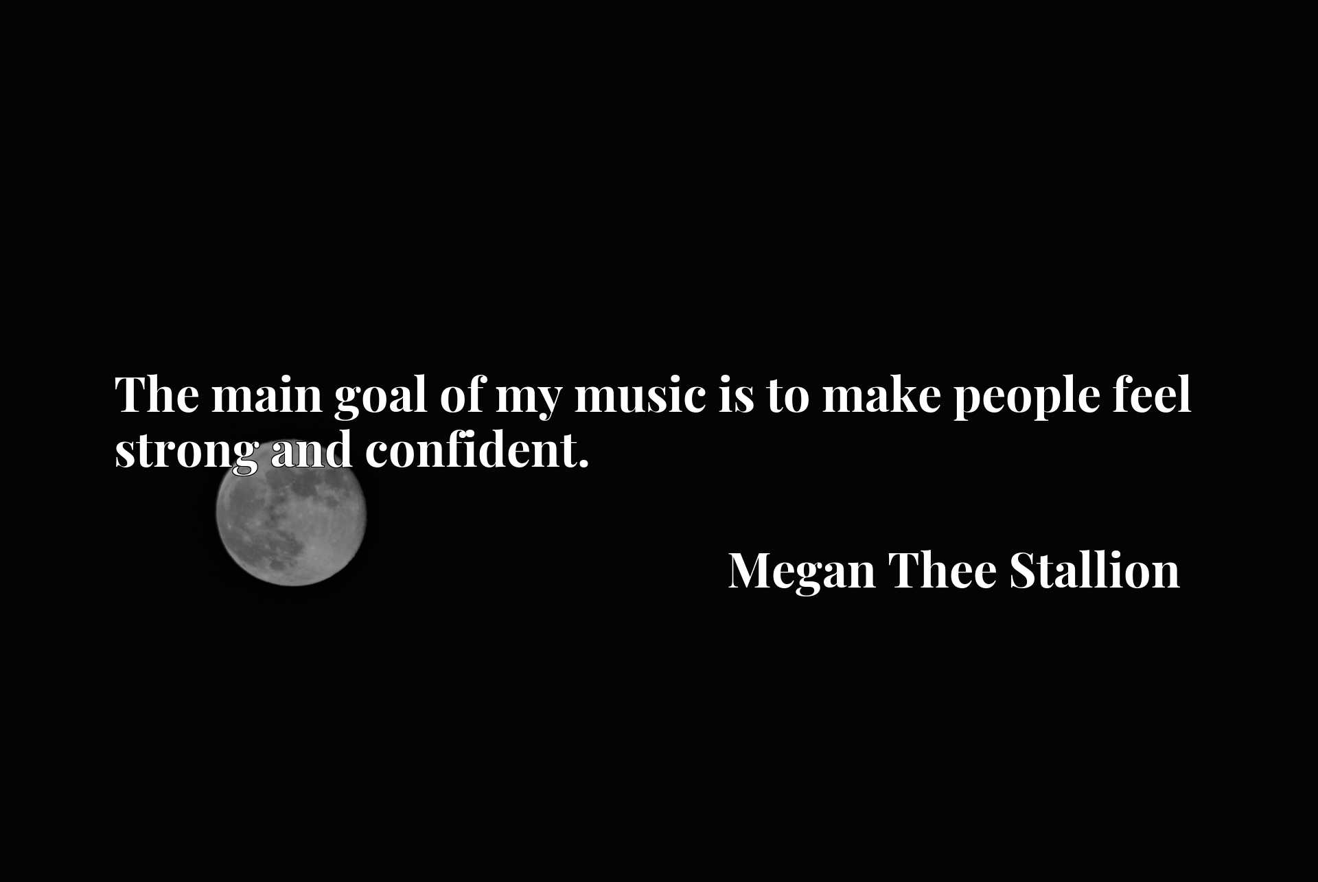Quote Picture :The main goal of my music is to make people feel strong and confident.
