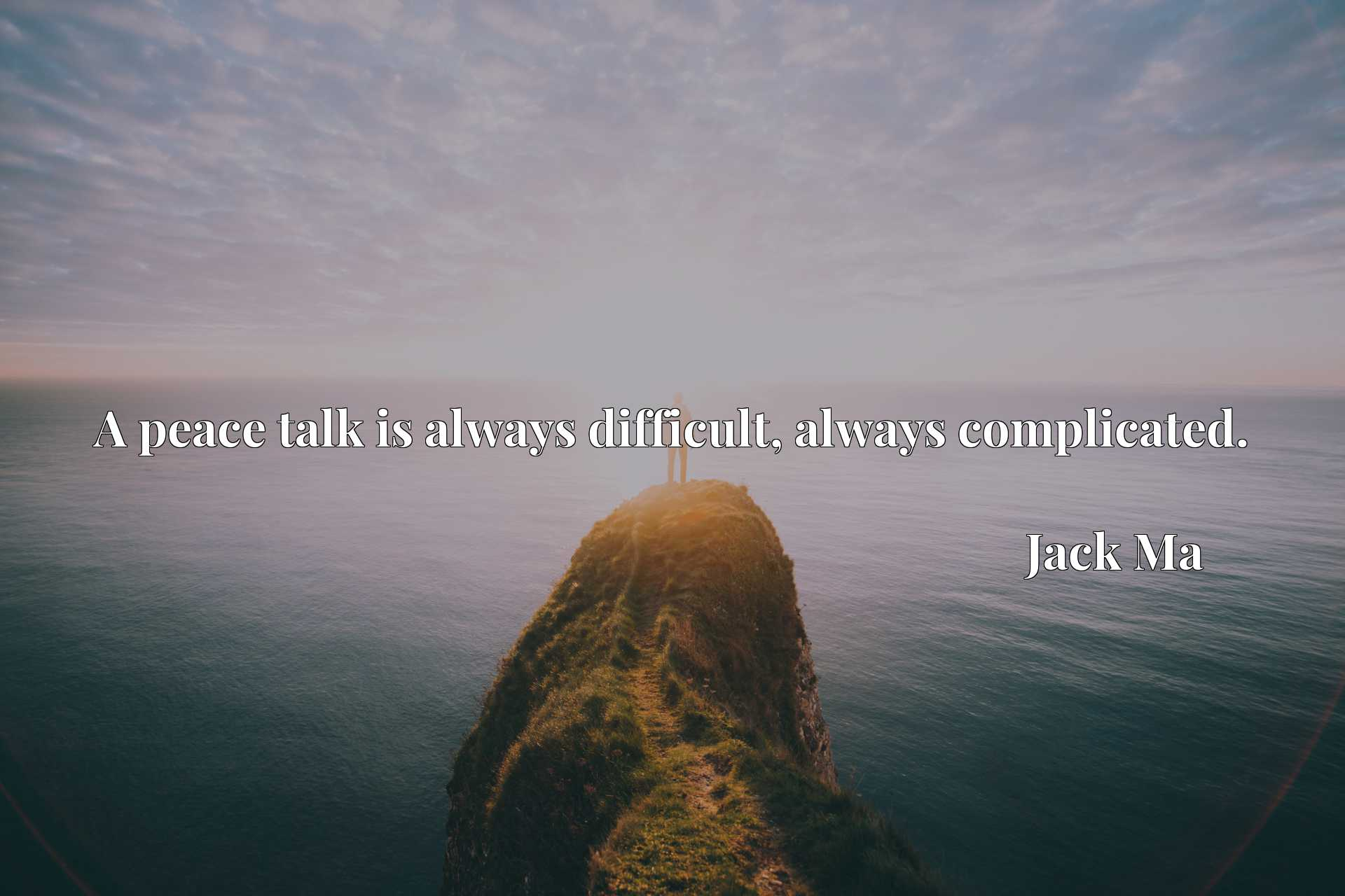 Quote Picture :A peace talk is always difficult, always complicated.