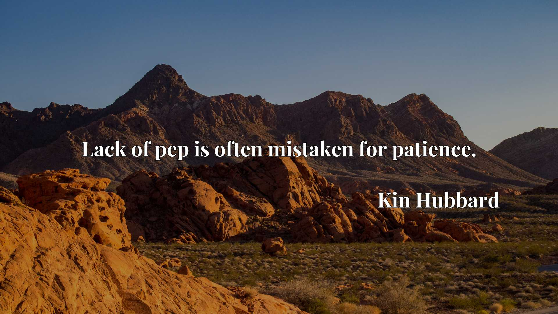Quote Picture :Lack of pep is often mistaken for patience.