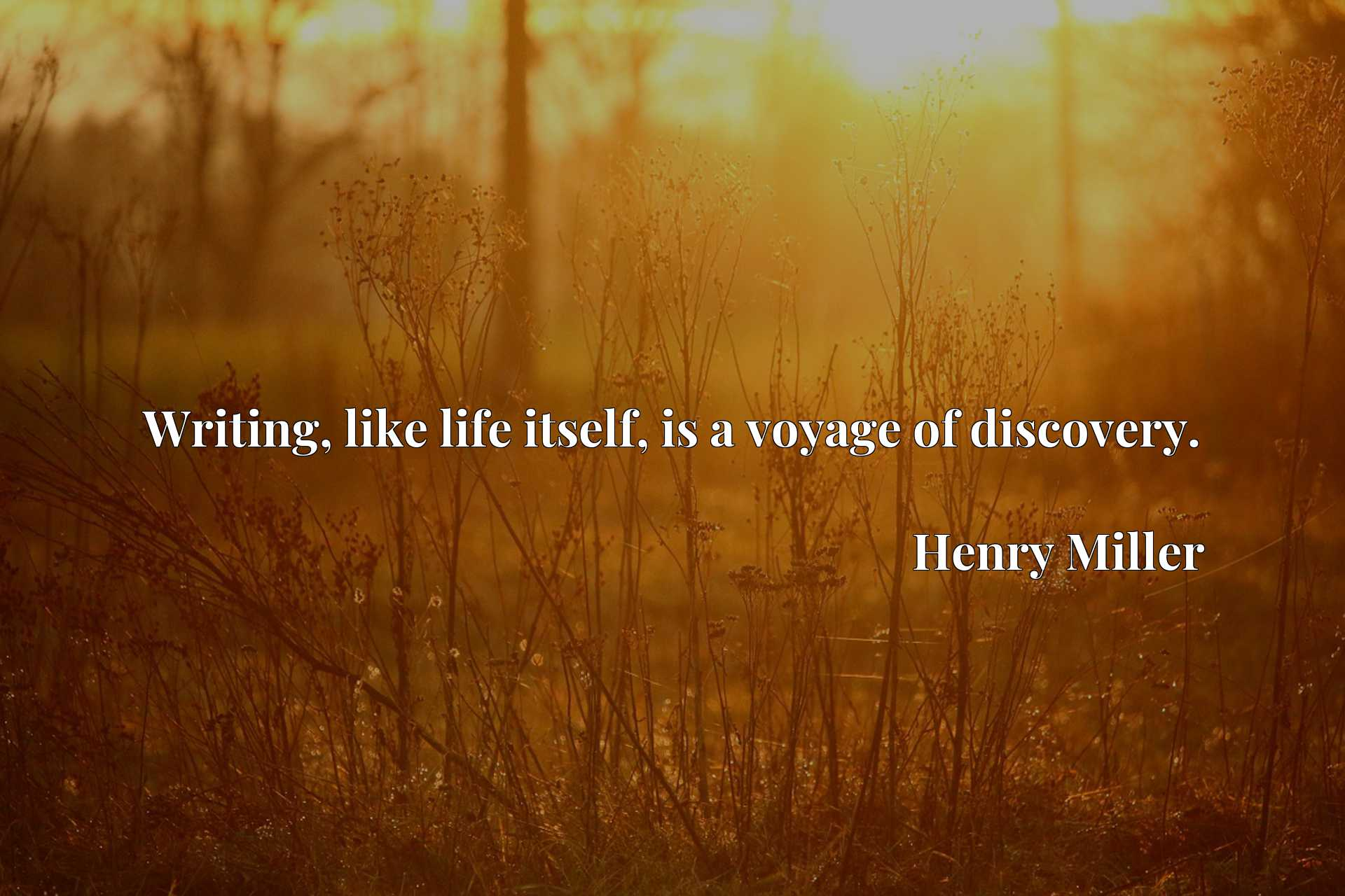 Quote Picture :Writing, like life itself, is a voyage of discovery.