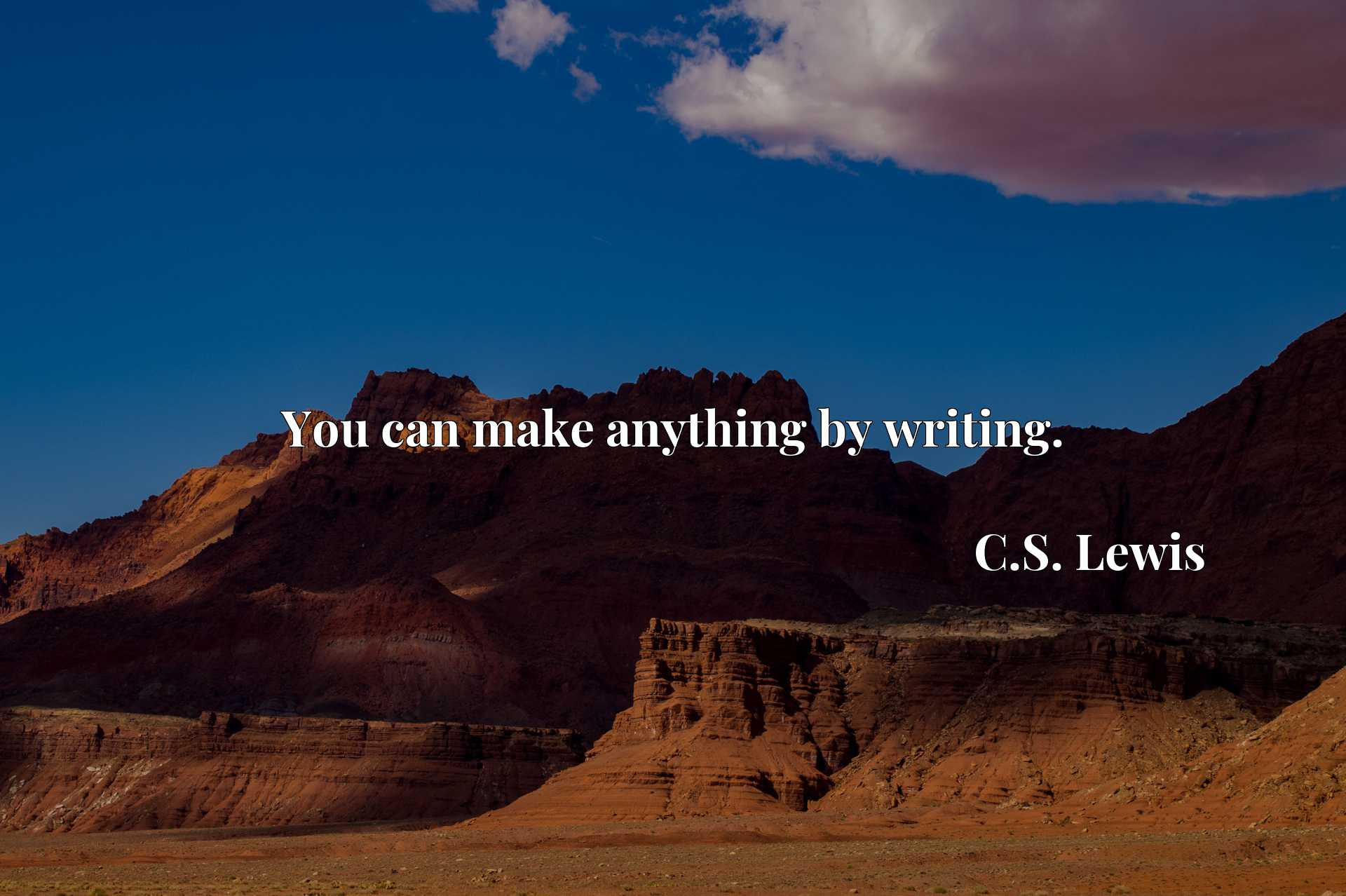 Quote Picture :You can make anything by writing.